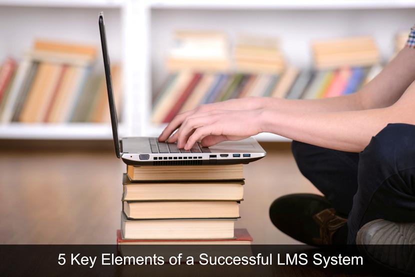 Five Key Elements to a Successful LMS System