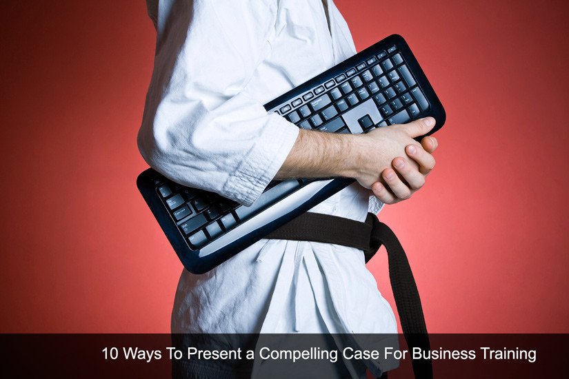 10 Ways to Present a Compelling Case for Business Training