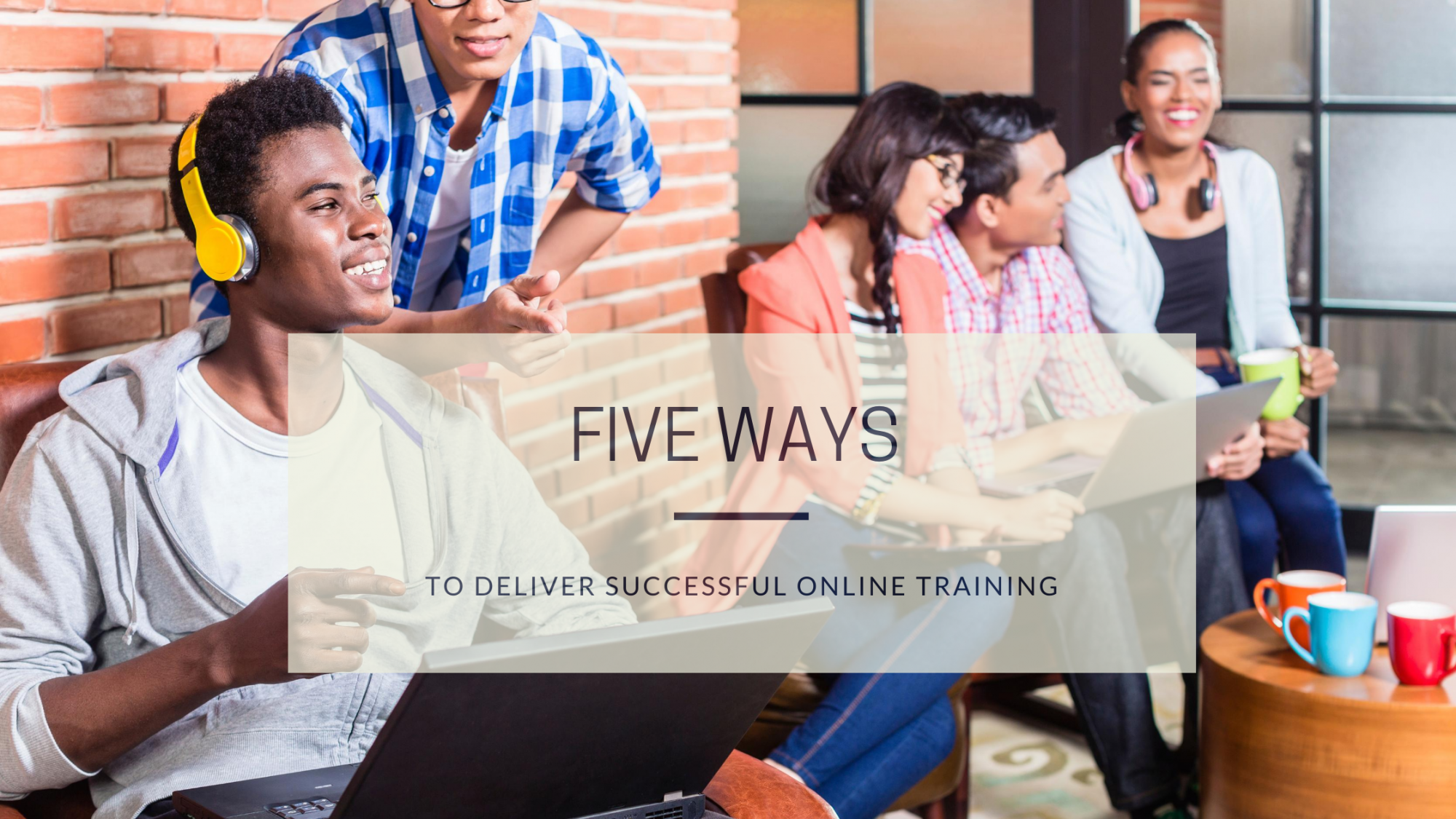 5 ways to Deliver Successful Online Training
