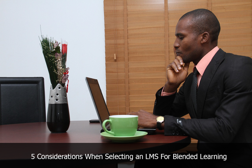 5 Considerations When Selecting an LMS For Blended Learning