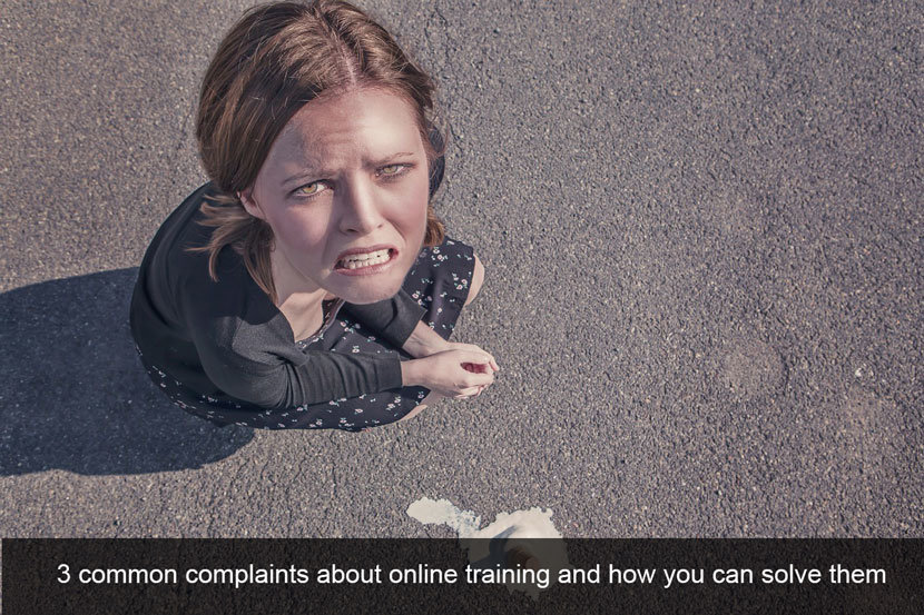 3 Common Complaints about Online Training and How You Can Solve Them