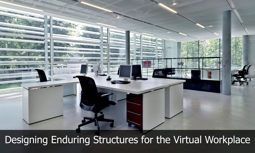 Designing Enduring Structures for the Virtual Workplace