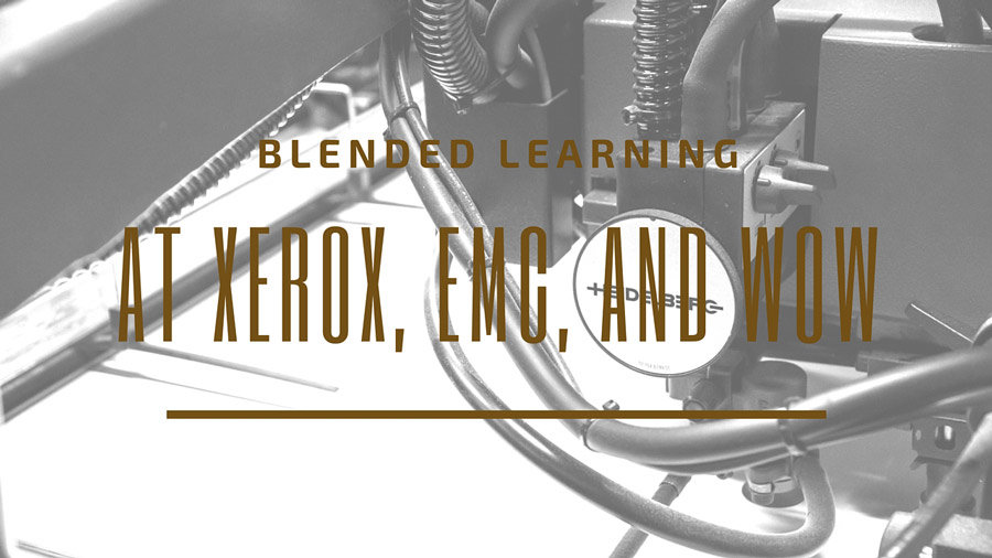 Blended Learning at Xerox, EMC, and WOW