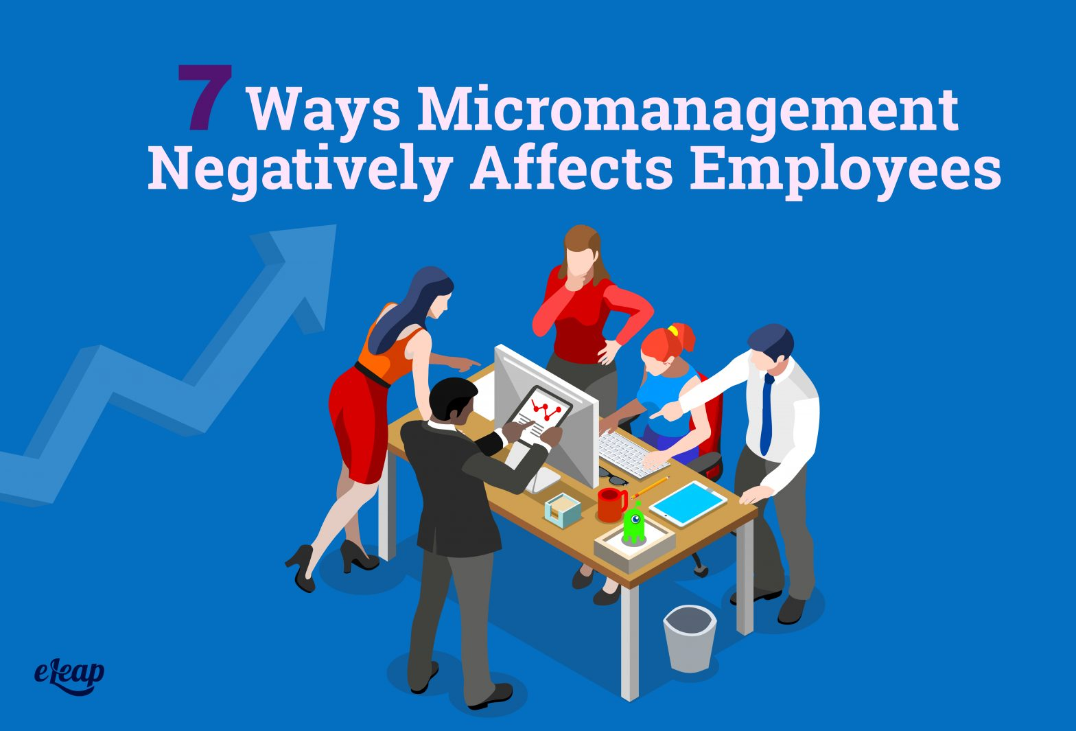 7 Ways Micromanagement Negatively Affects Employees