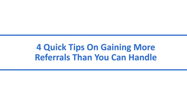 4 Quick Tips On Gaining More Referrals Than You Can Handle