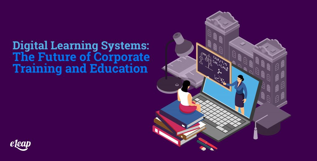 Digital Learning Systems: The Future of Corporate Training and Education