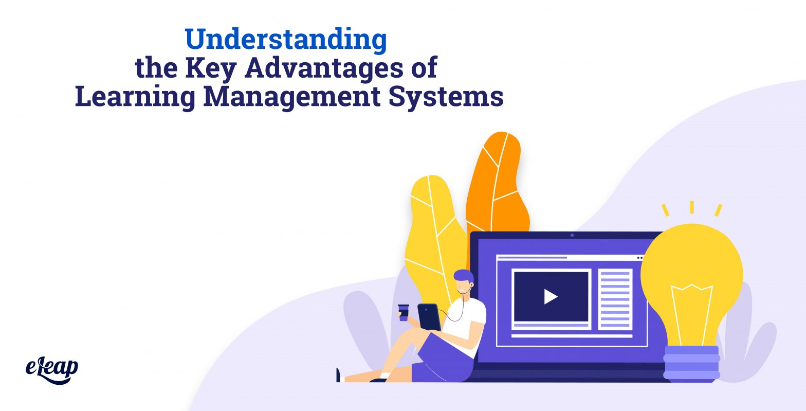 Understanding the Key Advantages of Learning Management Systems
