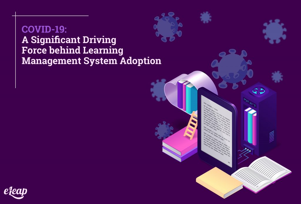 COVID-19: A Significant Driving Force behind Learning Management System Adoption