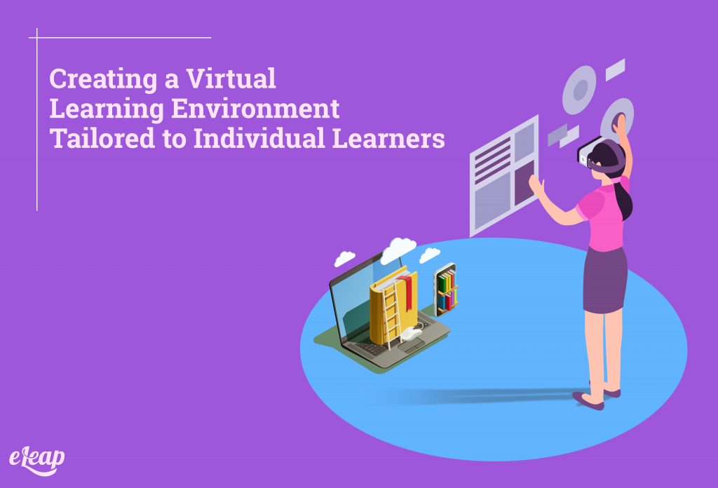 Creating a Virtual Learning Environment Tailored to Individual Learners
