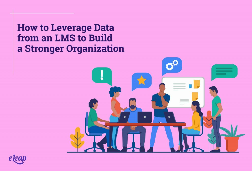 How to Leverage Data from an LMS to Build a Stronger Organization