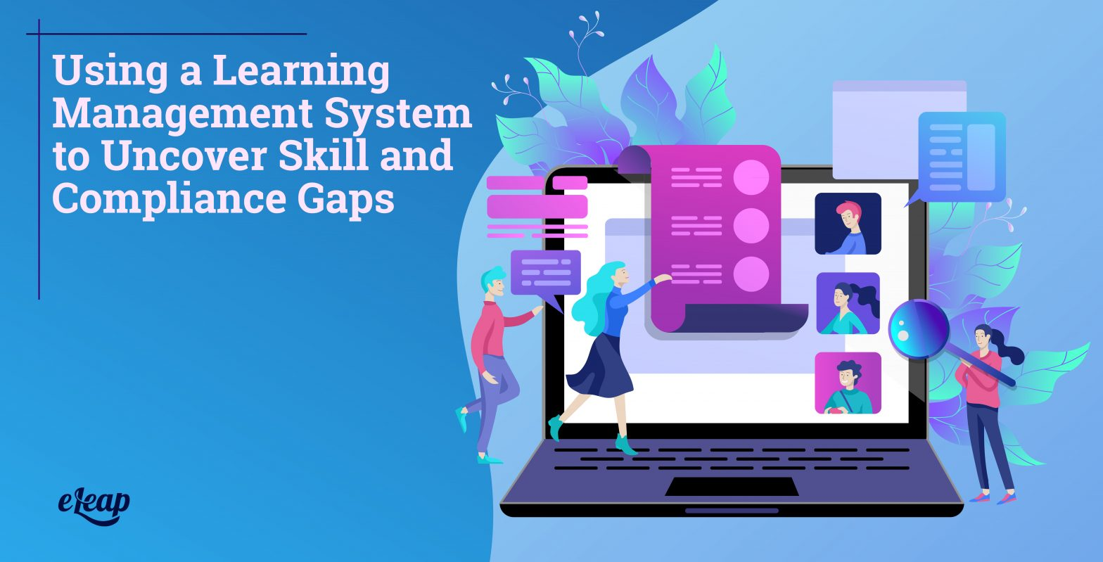 Using a Learning Management System to Uncover Skill and Compliance Gaps