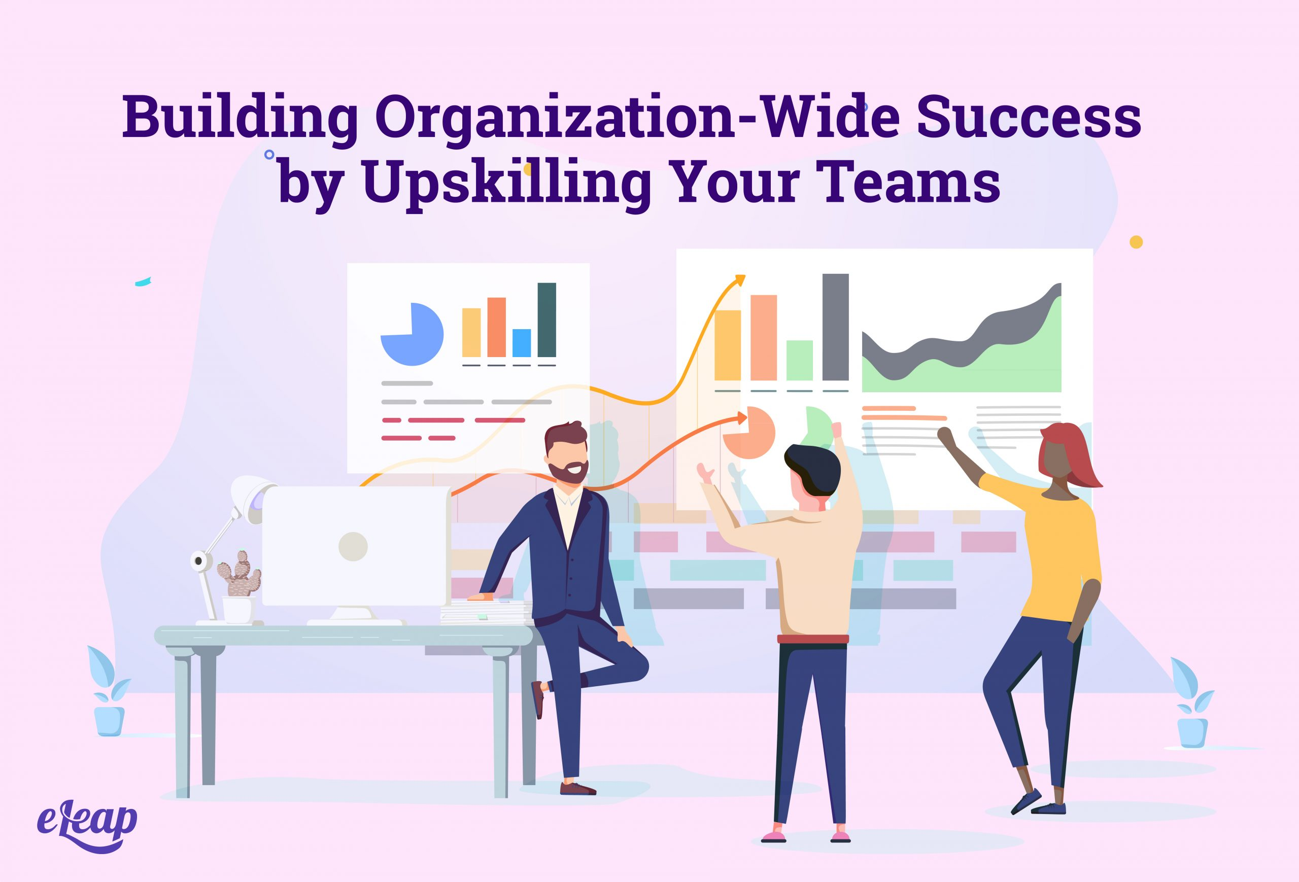 Building Organization-Wide Success by Upskilling Your Teams