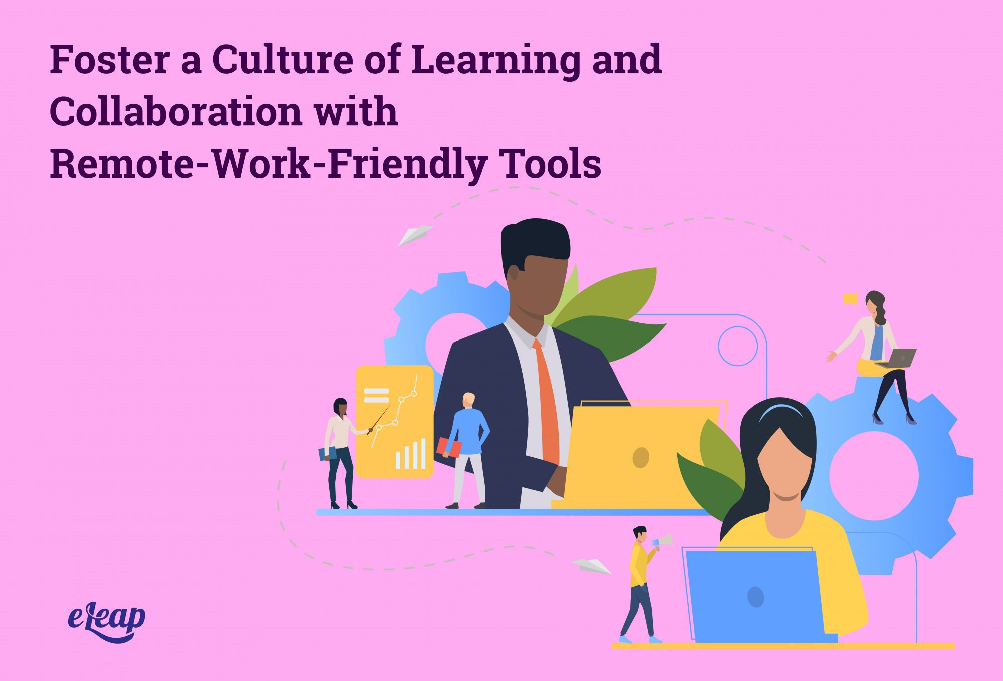 Foster a Culture of Learning and Collaboration with Remote-Work-Friendly Tools