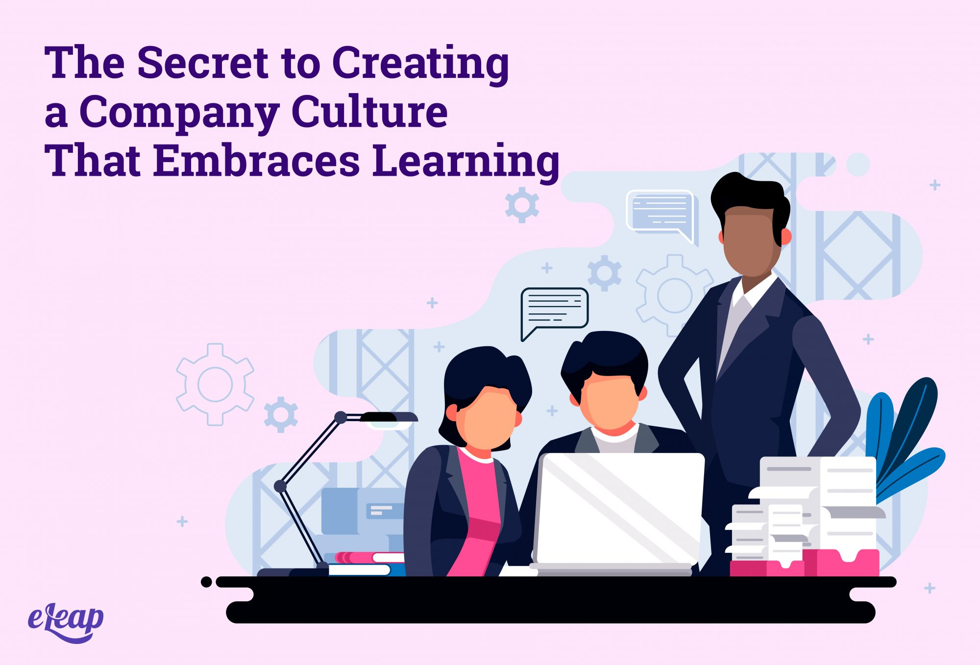 The Secret to Creating a Company Culture That Embraces Learning