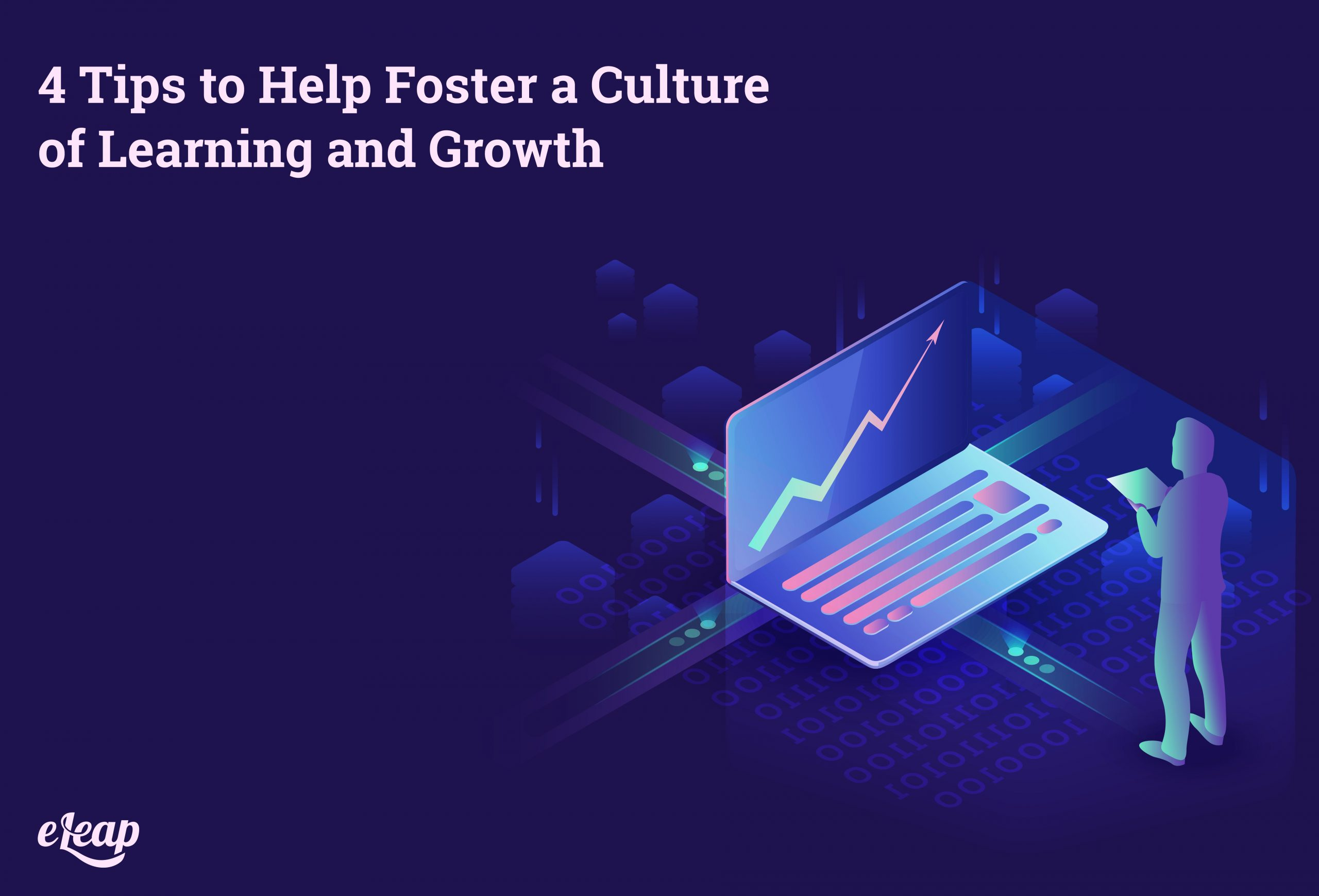 4 Tips to Help Foster a Culture of Learning and Growth