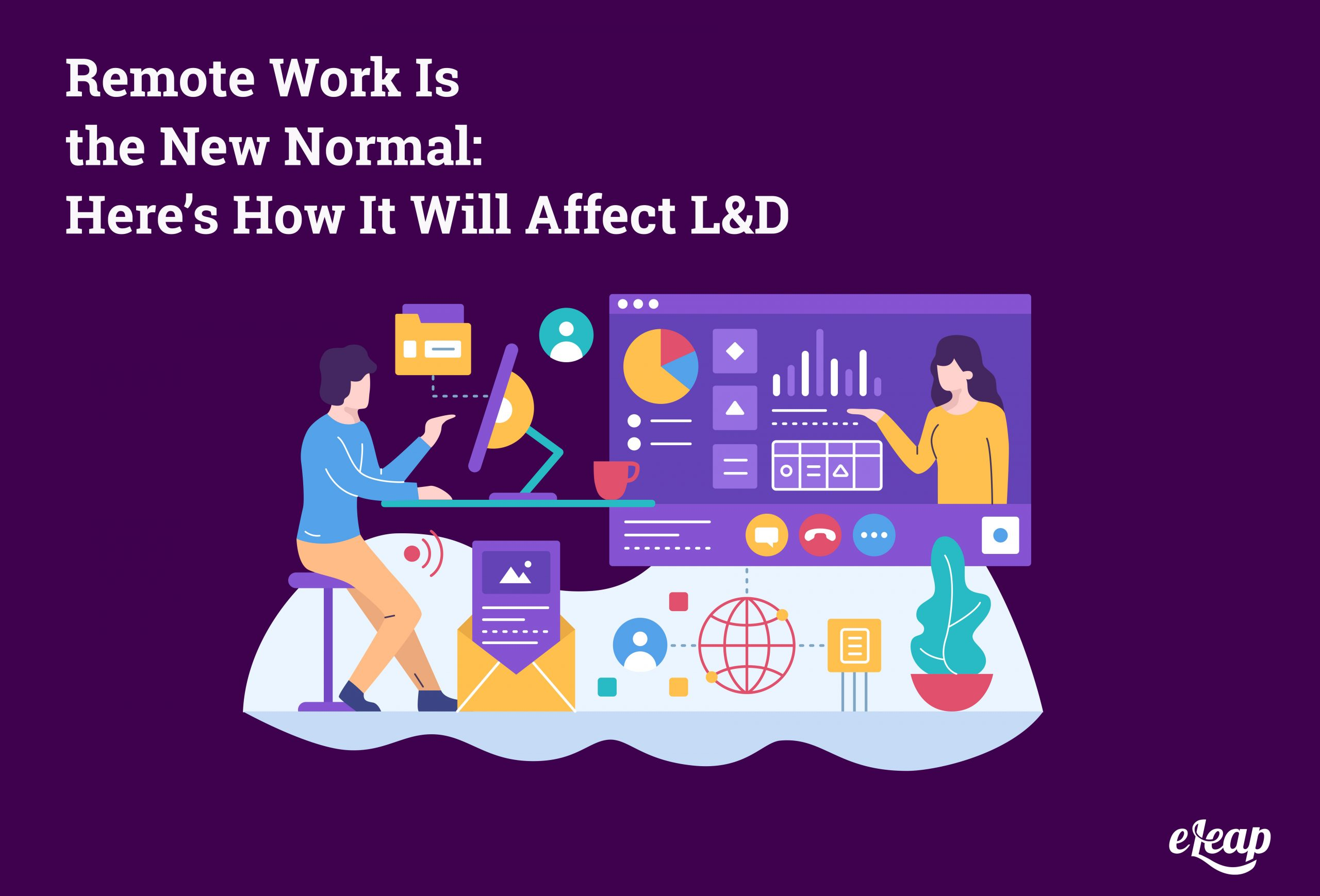 Remote Work Is the New Normal: Here's How It Will Affect L&D