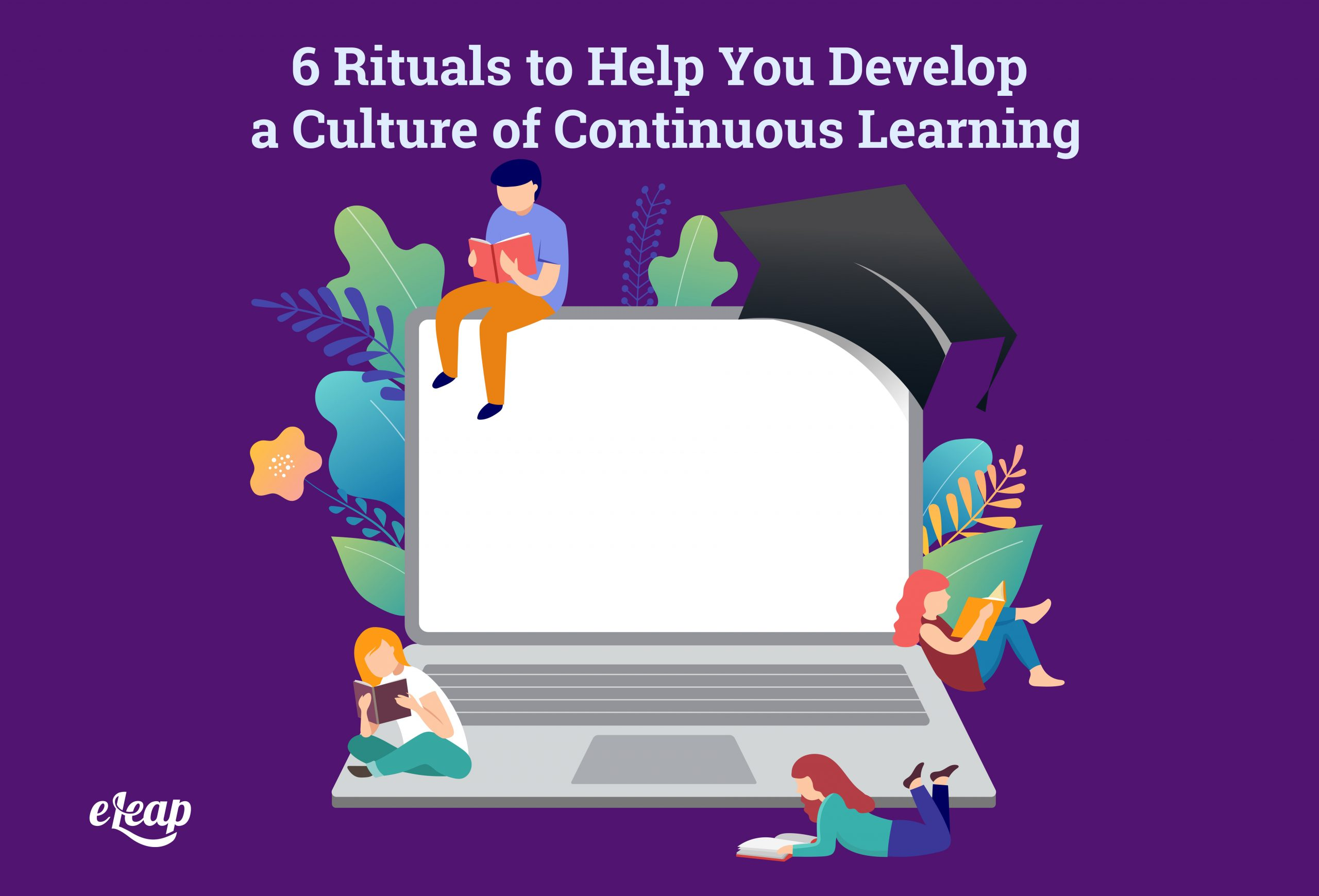 6 Rituals to Help You Develop a Culture of Continuous Learning