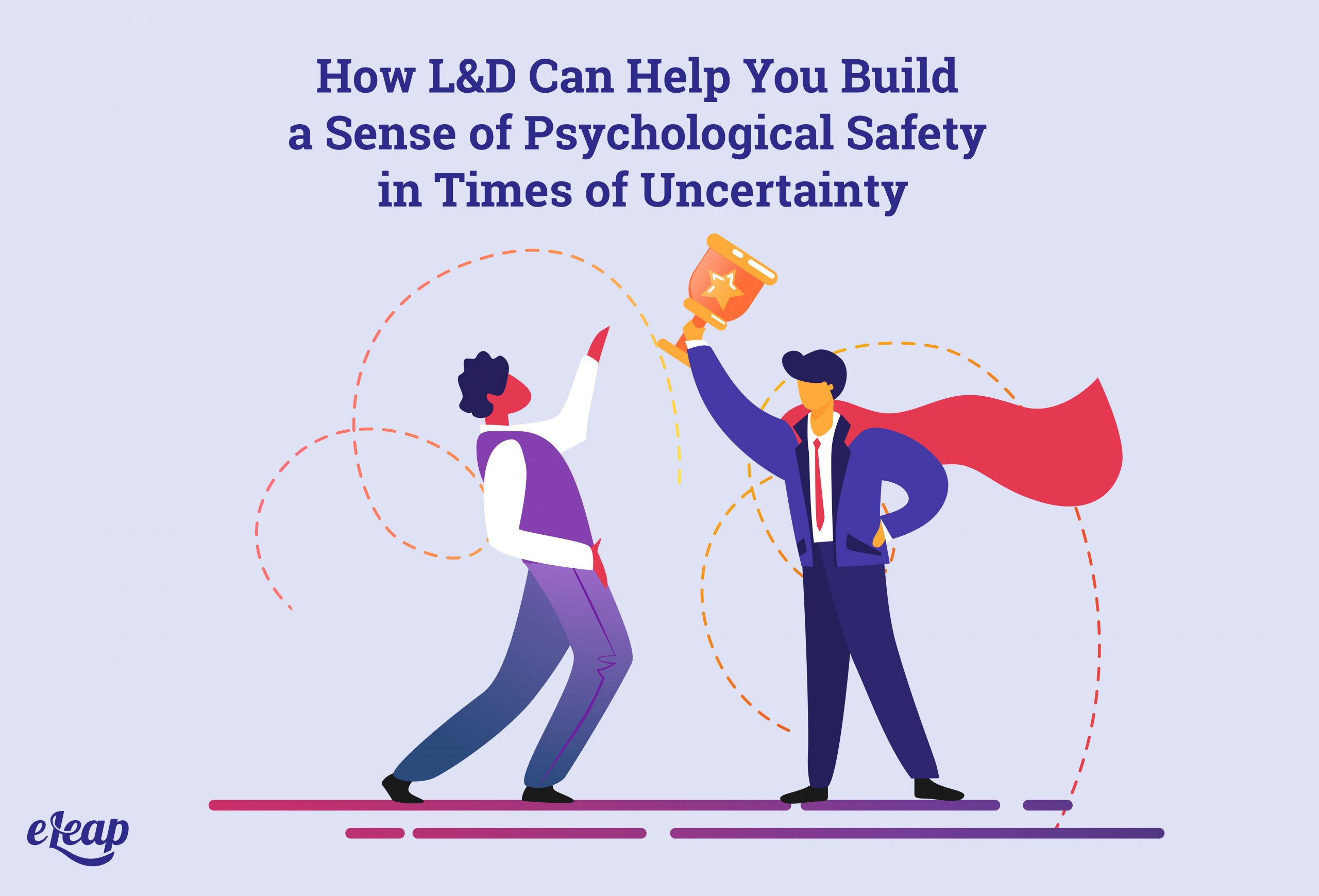 How L&D Can Help You Build a Sense of Psychological Safety in Times of Uncertainty