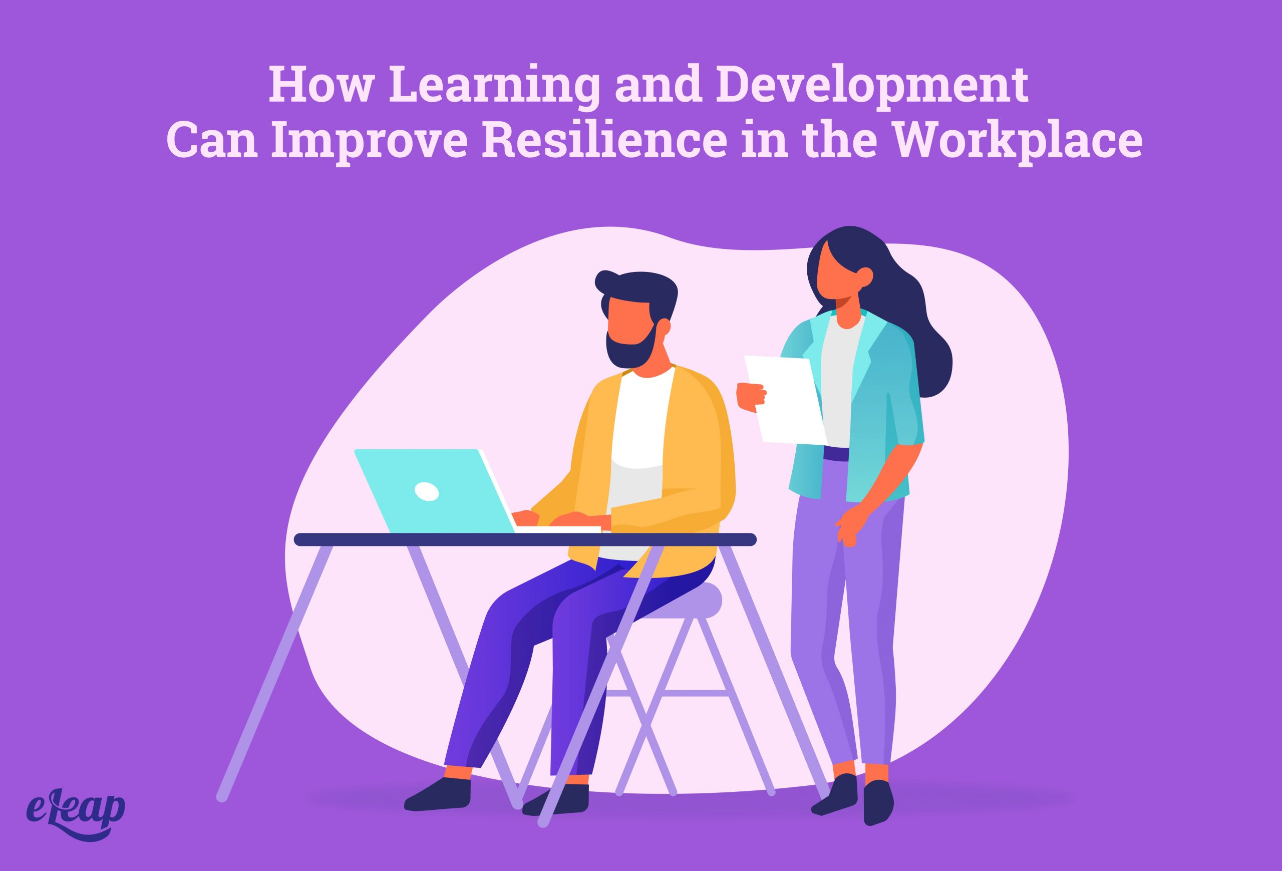 How Learning and Development Can Improve Resilience in the Workplace