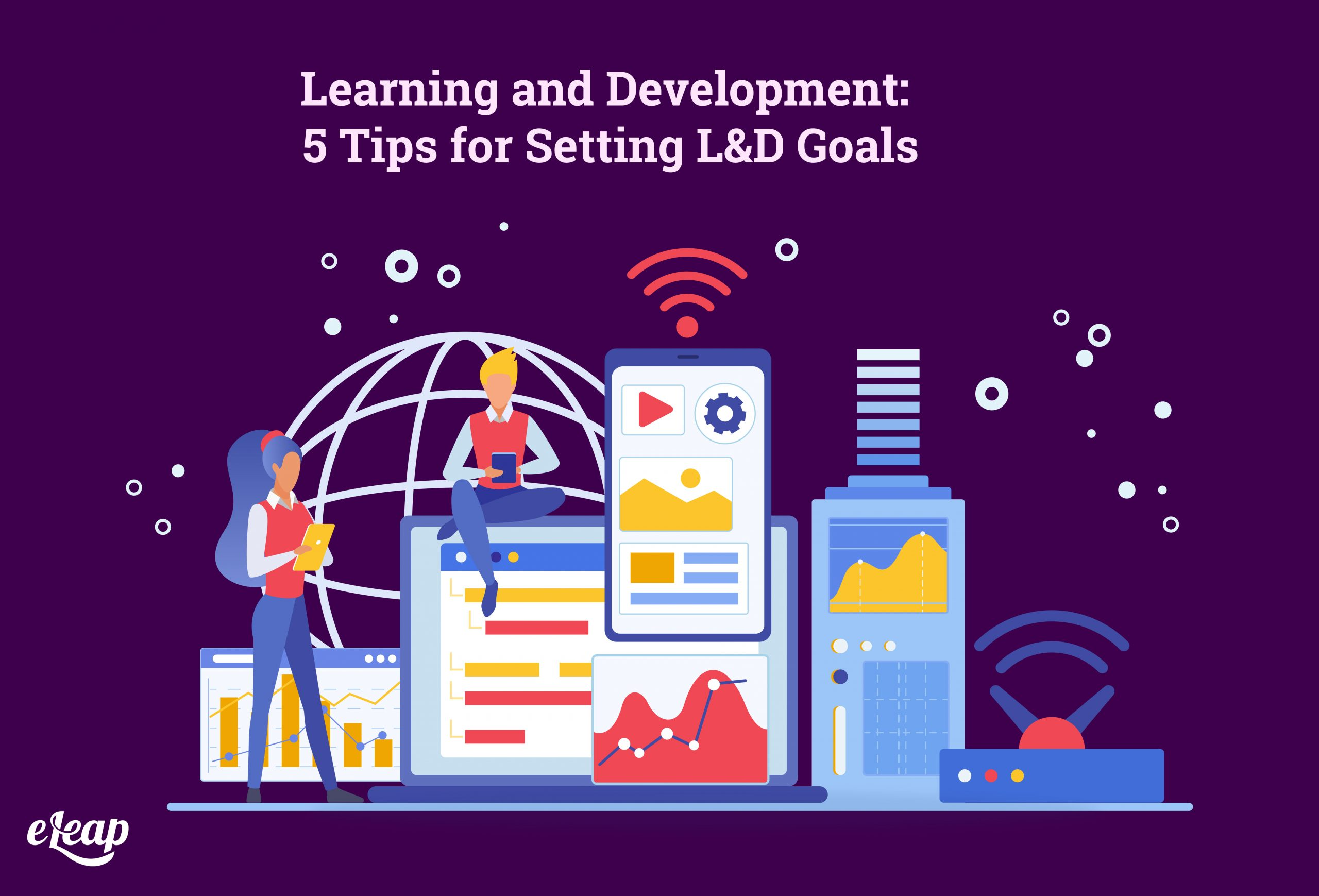 Learning and Development: 5 Tips for Setting L&D Goals