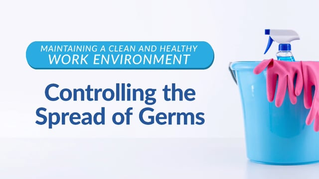Maintaining A Clean And Healthy Work Environment: Controlling The Spread Of Germs