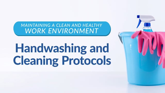 Maintaining A Clean And Healthy Work Environment: Handwashing And Cleaning Protocols