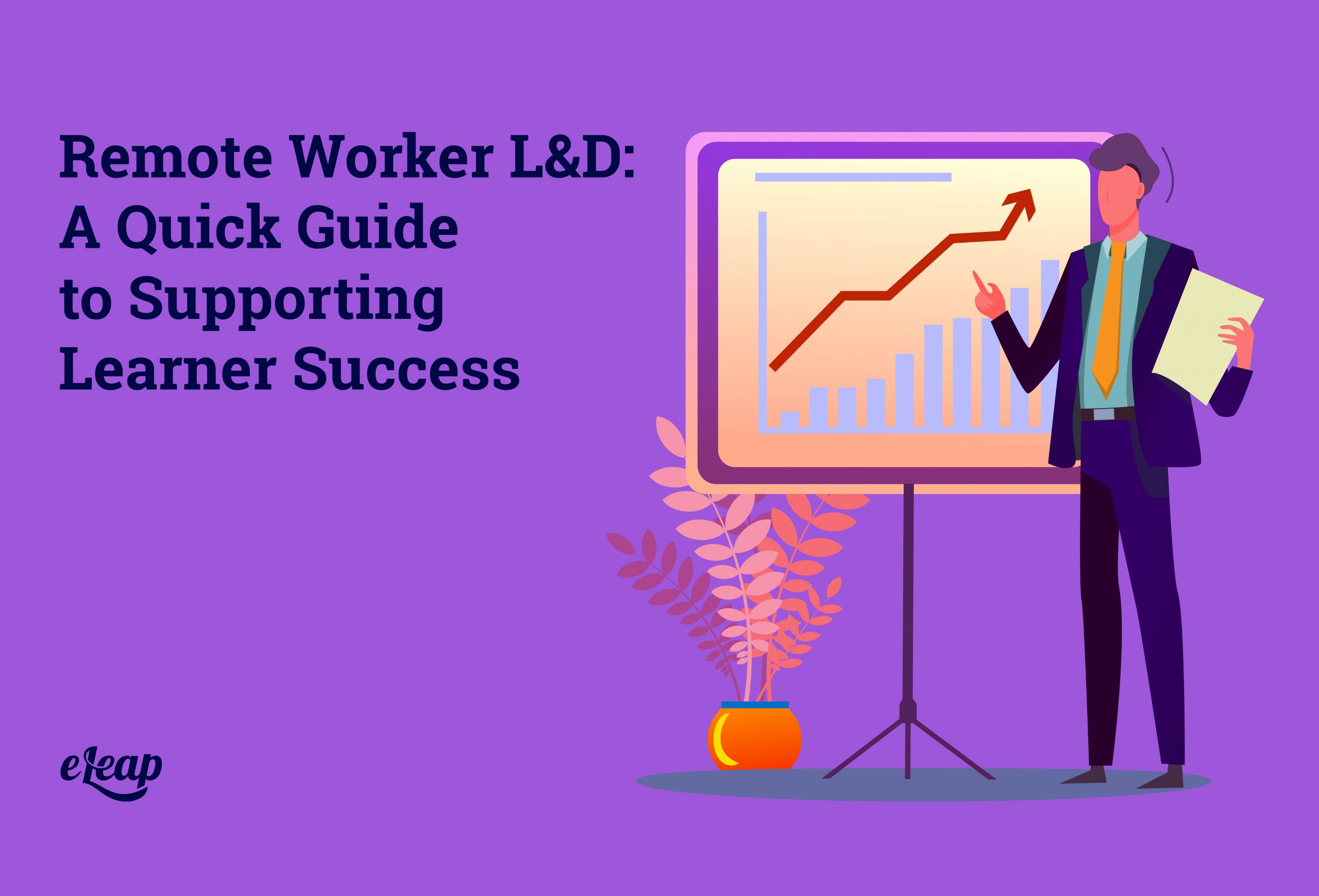 Remote Worker L&D: A Quick Guide to Supporting Learner Success