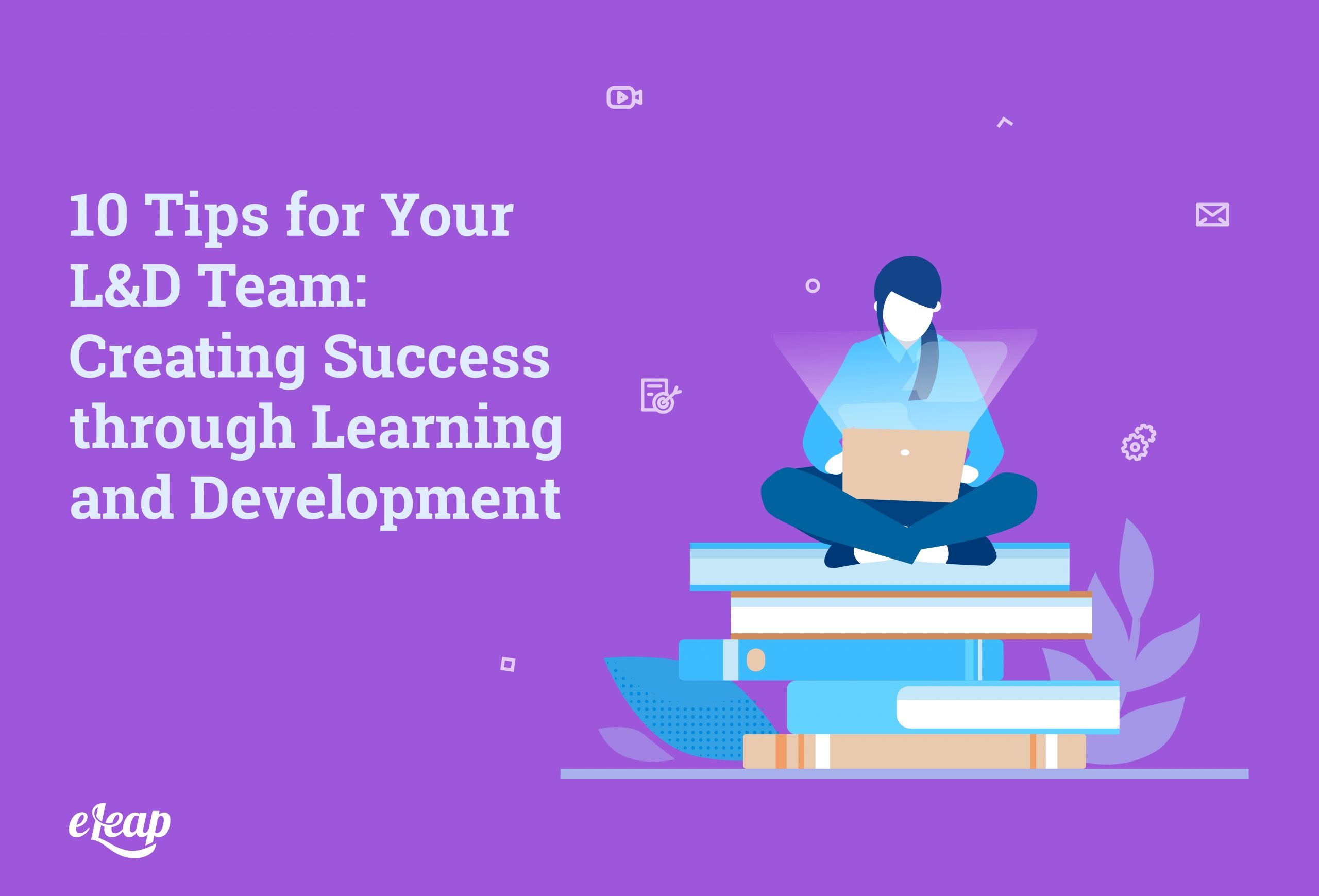 10 Tips for Your L&D Team: Creating Success through Learning and Development