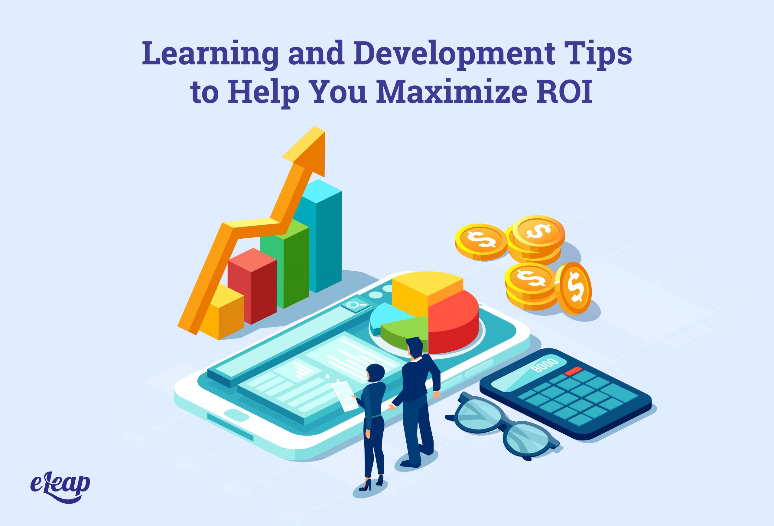 Learning and Development Tips to Help You Maximize ROI