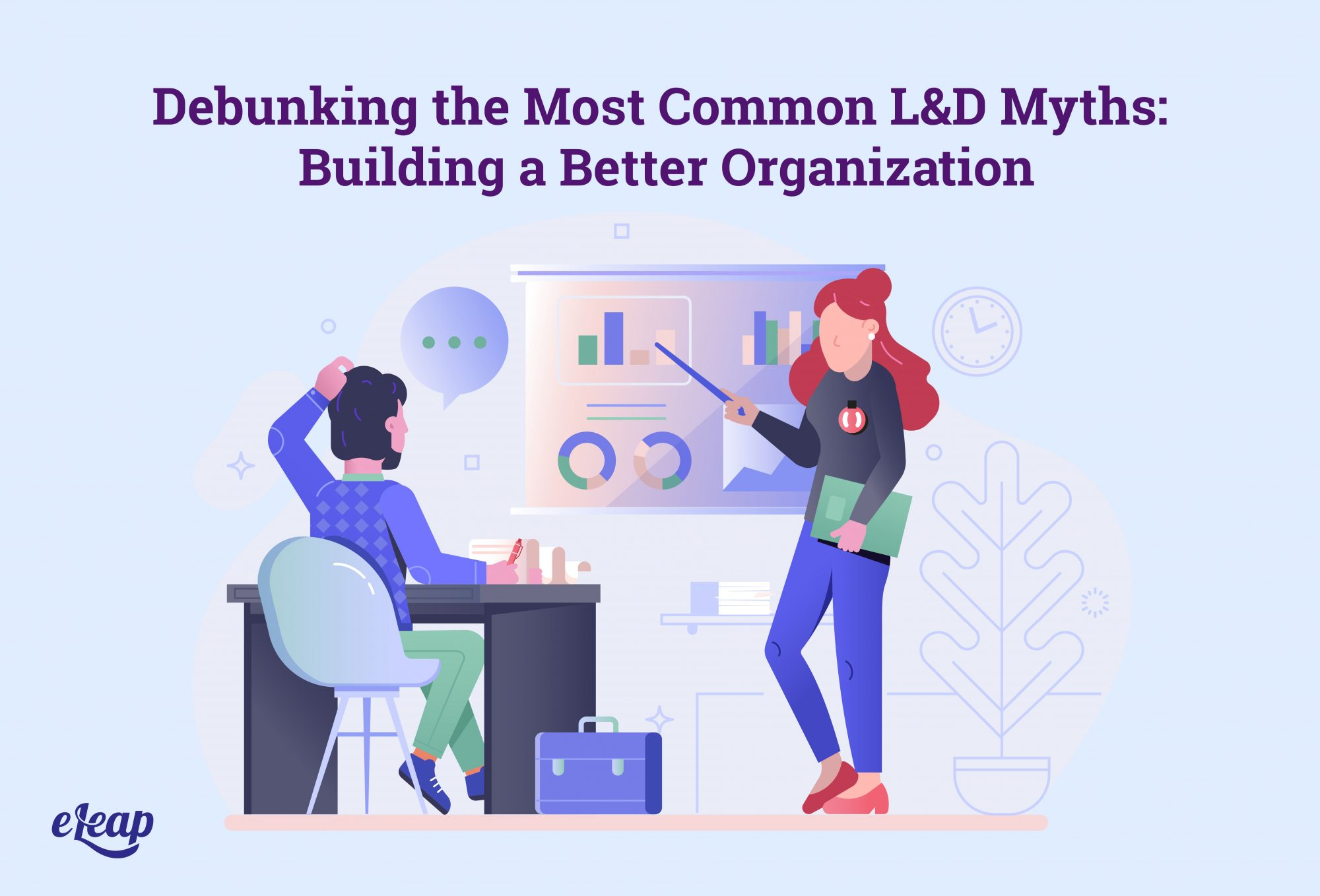 Debunking the Most Common L&D Myths: Building a Better Organization