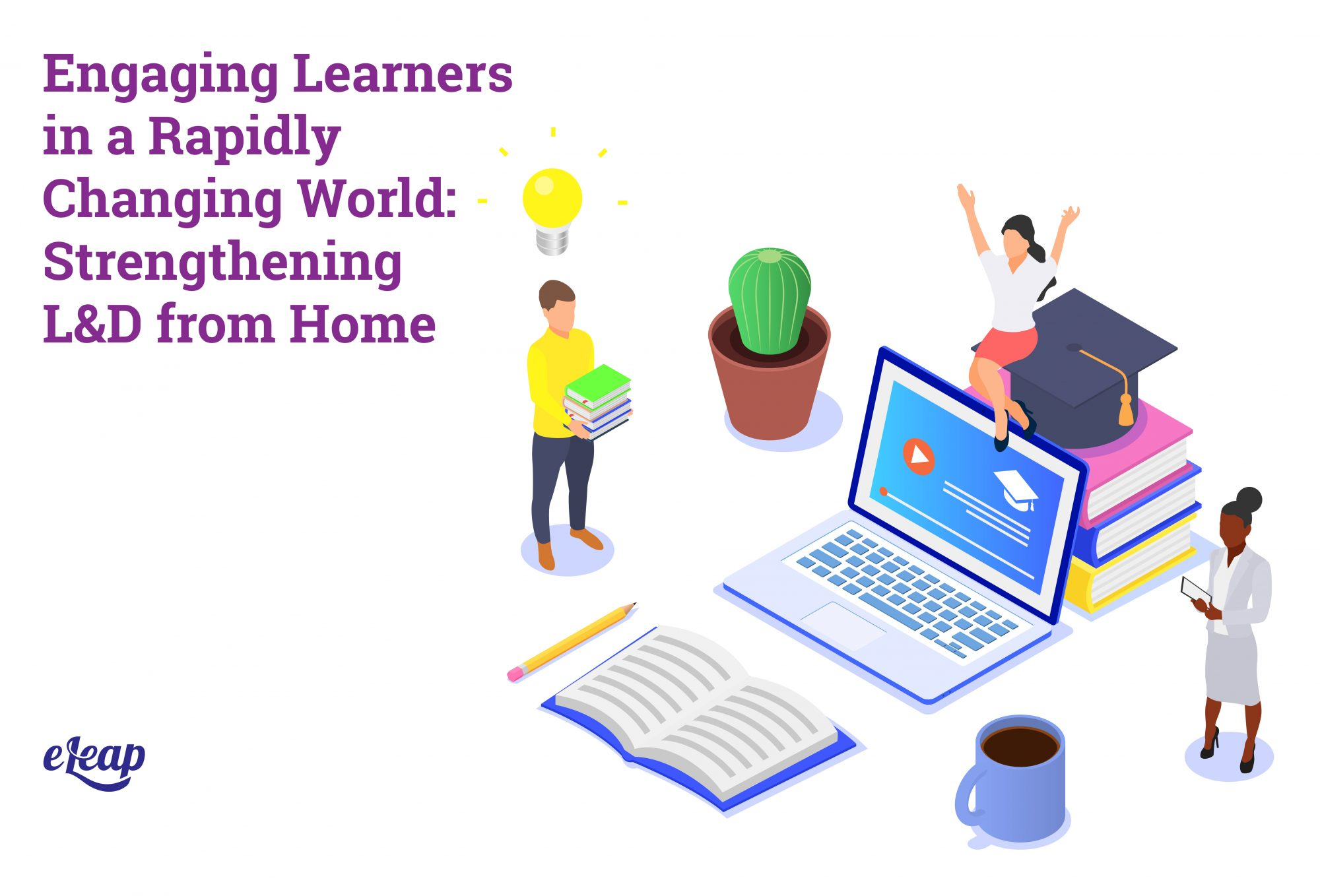 Engaging Learning in a Rapidly Changing World: Strengthening At-Home L&D
