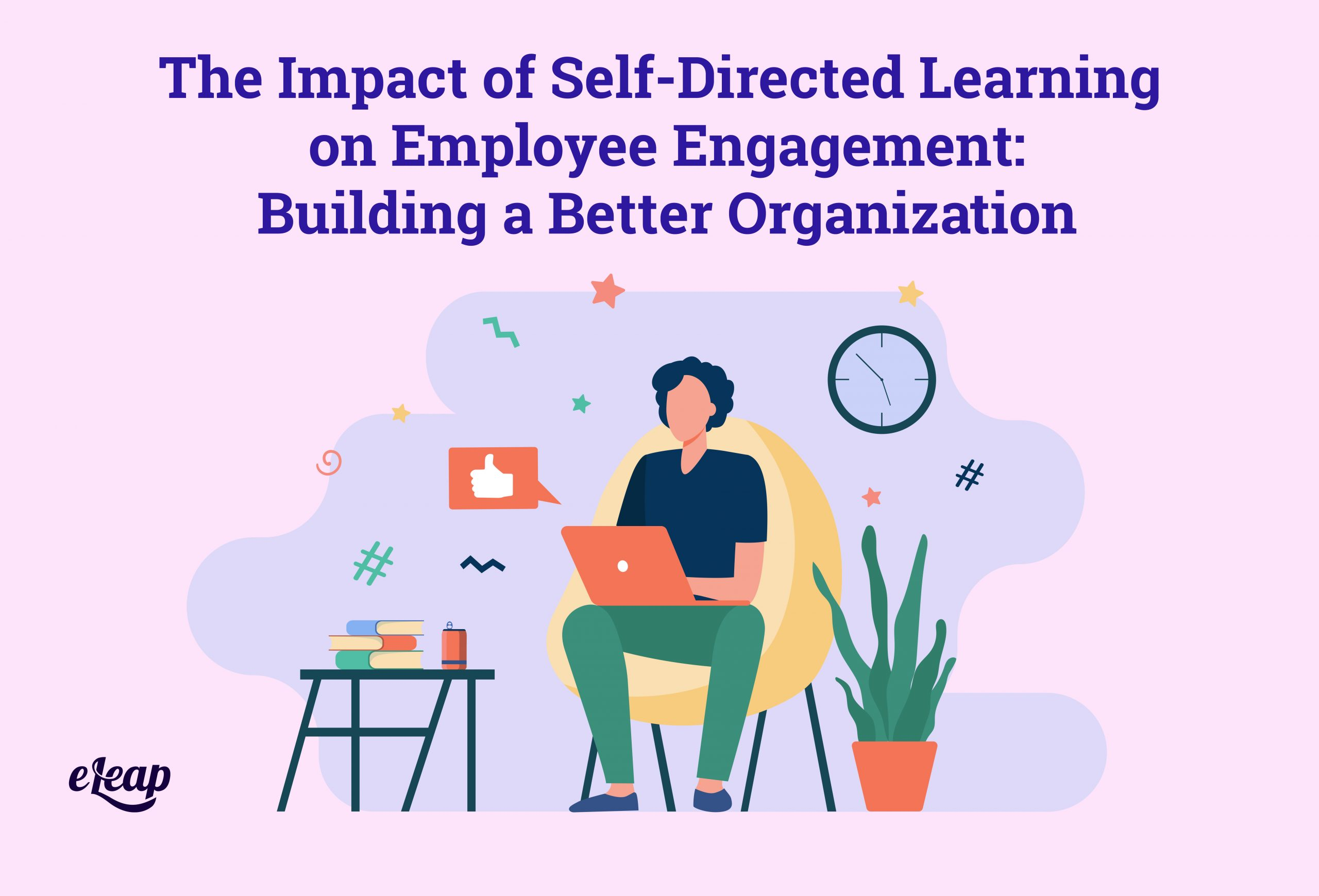 The Impact of Self-Directed Learning on Employee Engagement: Building a Better Organization