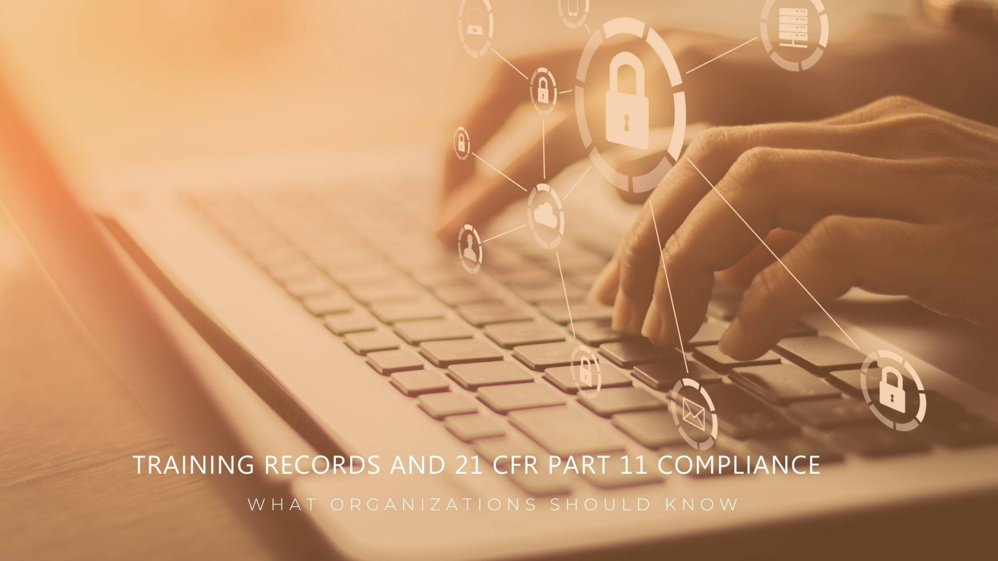 Training Records and 21 CFR Part 11 Compliance: What Organizations Should Know