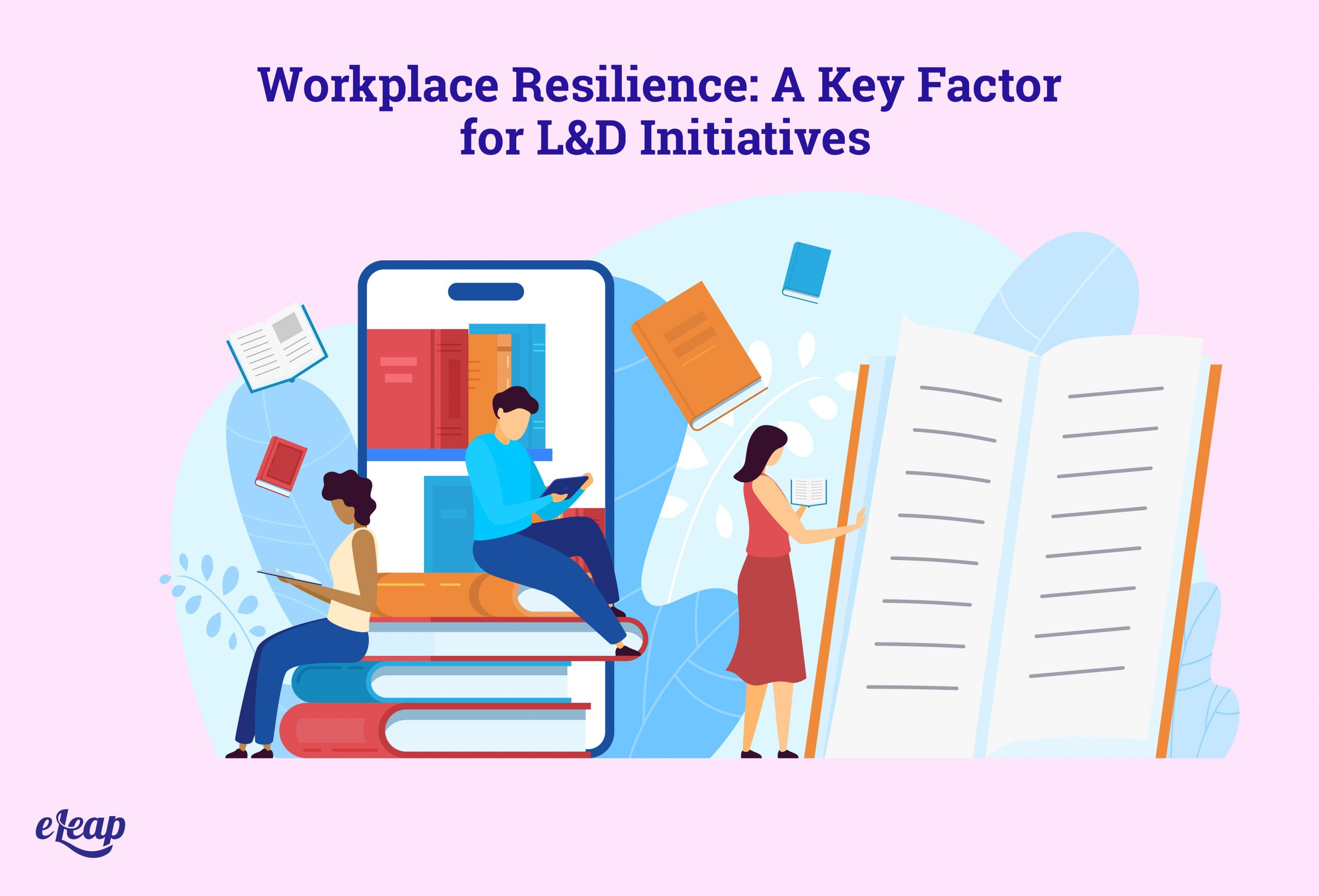 Workplace Resilience: A Key Factor for L&D Initiatives