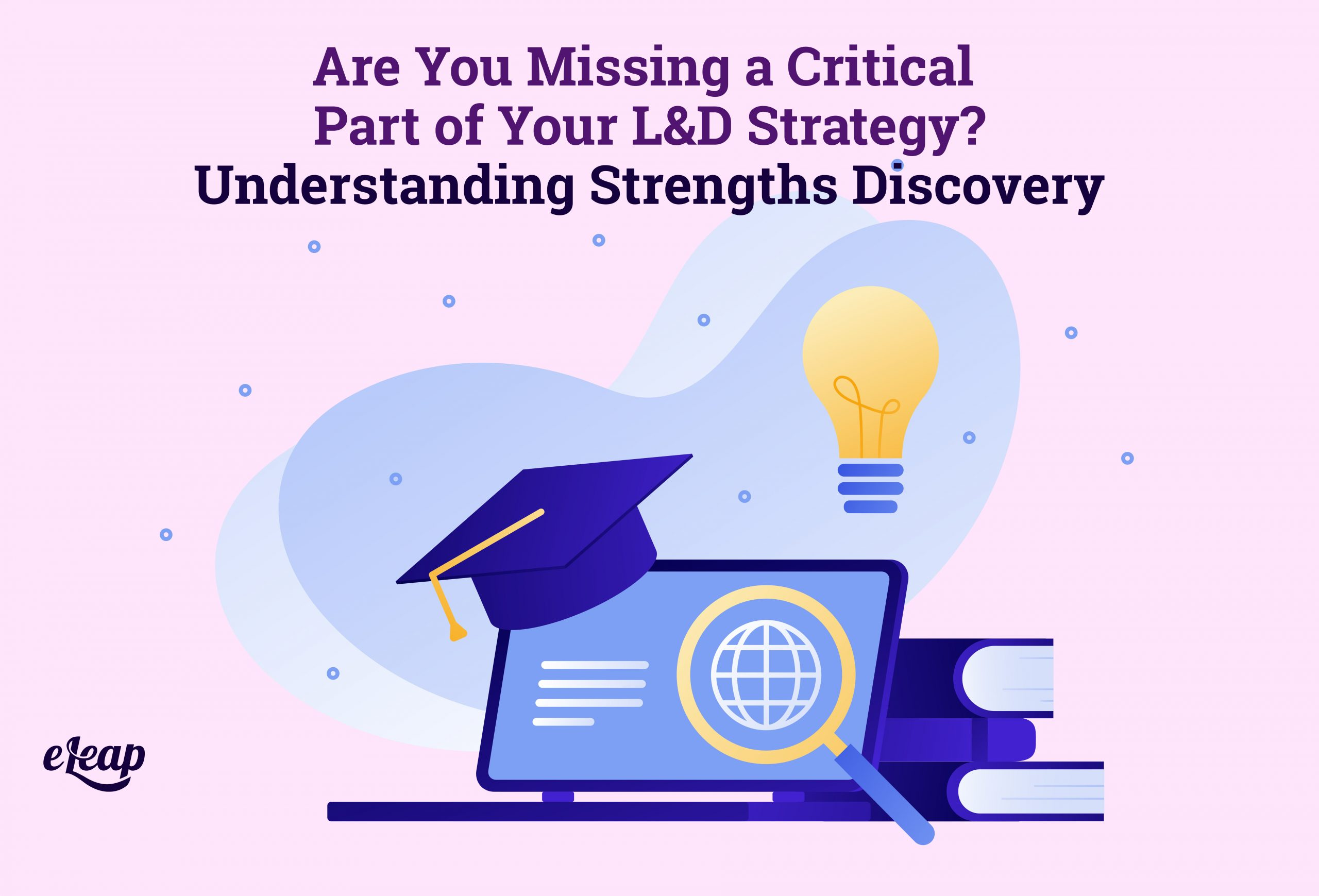 Are You Missing a Critical Part of Your L&D Strategy? Understanding Strengths Discovery