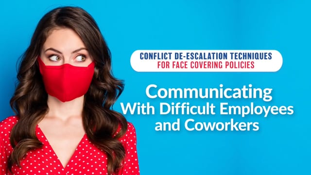 Conflict De-Escalation Techniques: Communicating Face Covering Policies With Employees And Coworkers