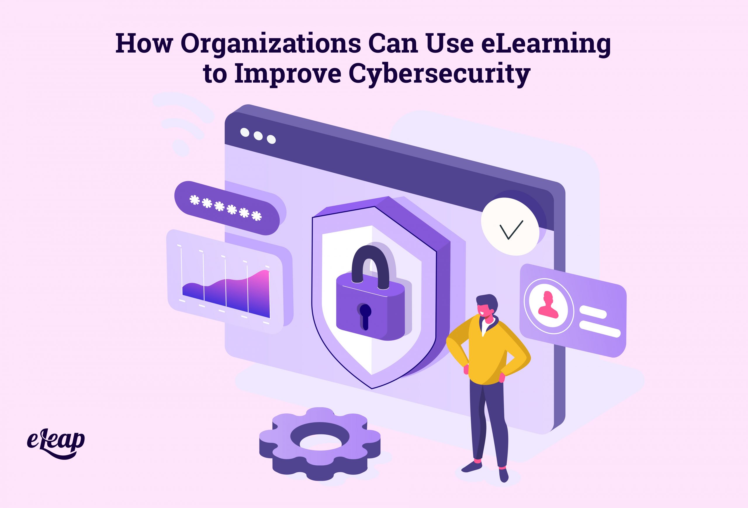 How Organizations Can Use eLearning to Improve Cybersecurity