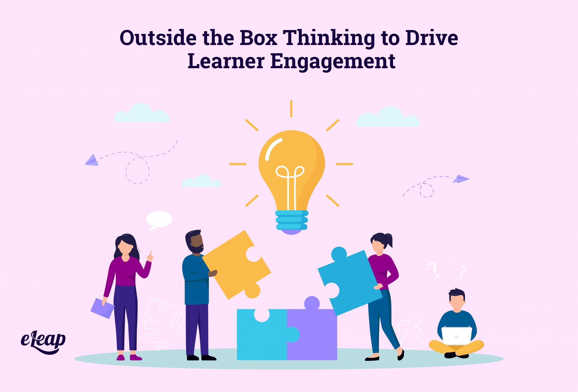 Outside the Box Thinking to Drive Learner Engagement