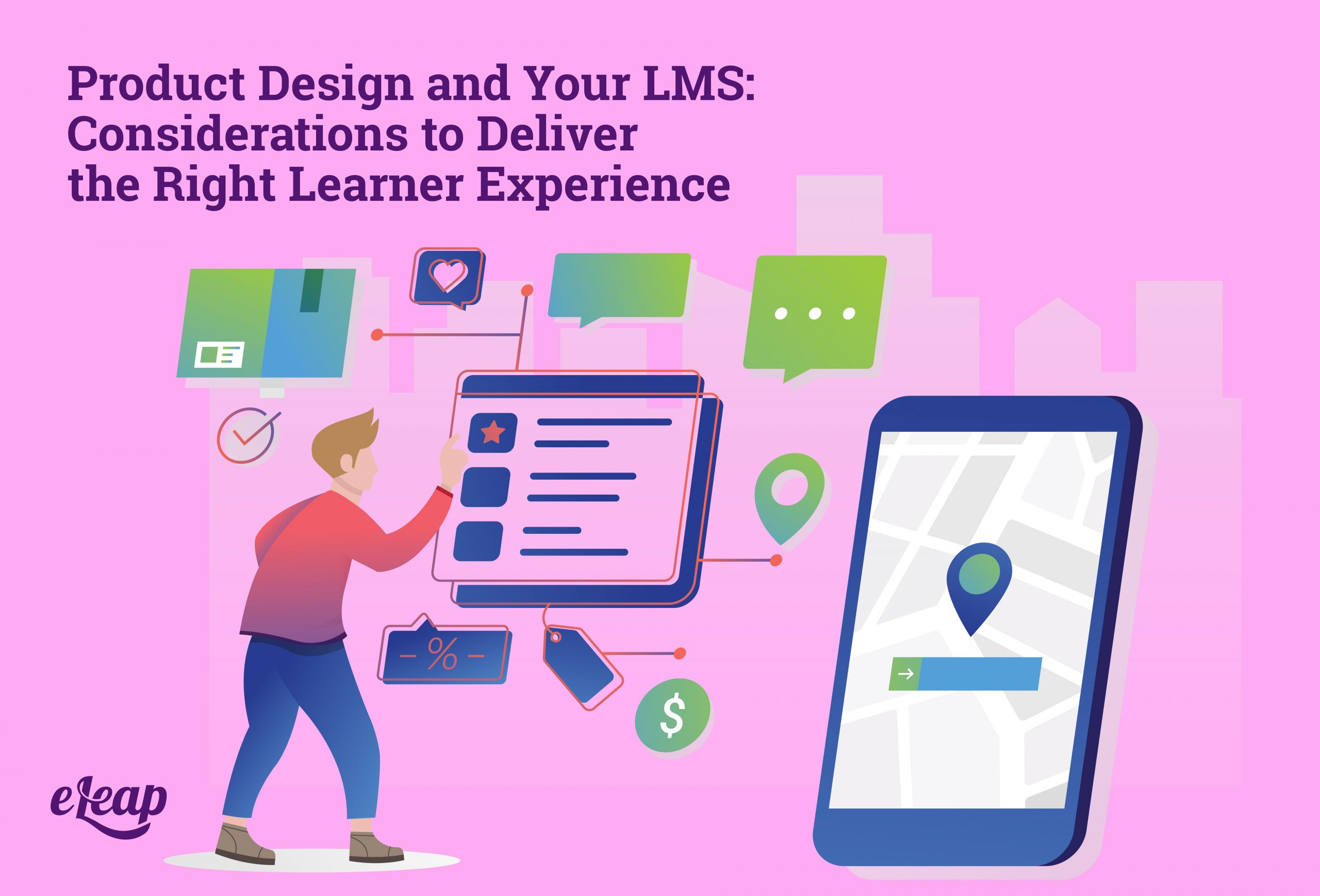 Product Design and Your LMS: Considerations to Deliver the Right Learner Experience