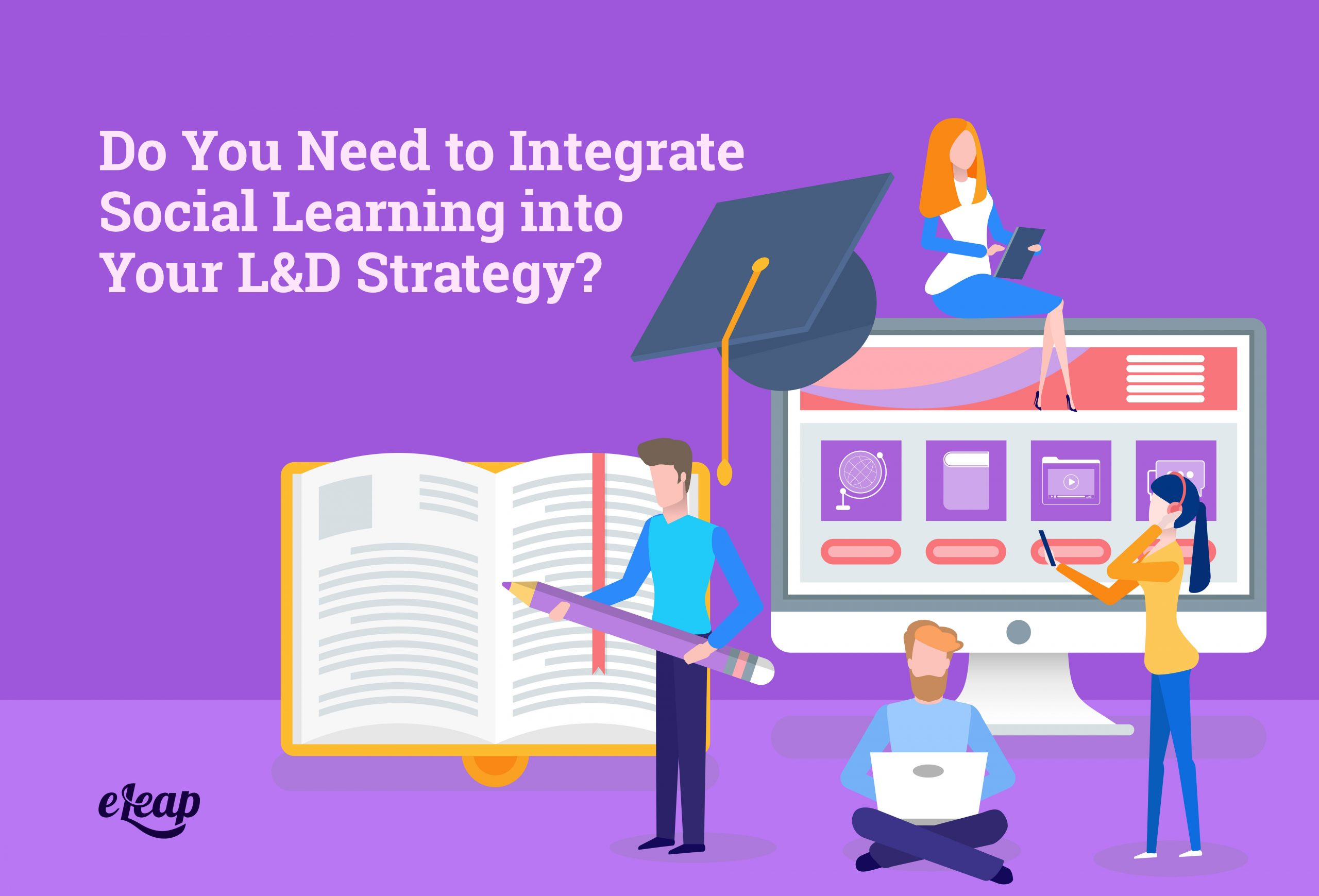 Do You Need to Integrate Social Learning into Your L&D Strategy?