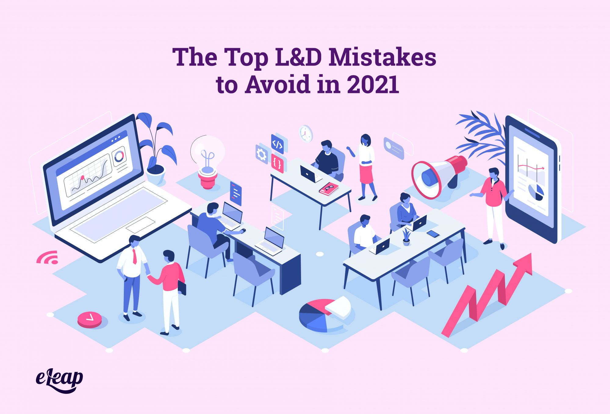 The Top L&D Mistakes to Avoid in 2021