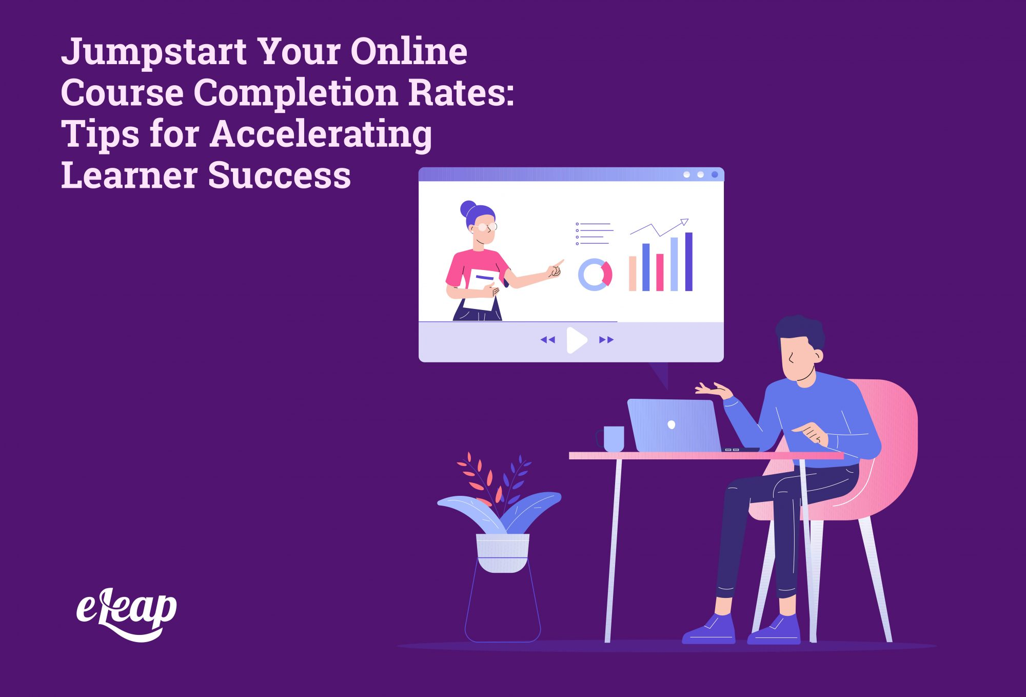 Jumpstart Your Online Course Completion Rates: Tips for Accelerating Learner Success