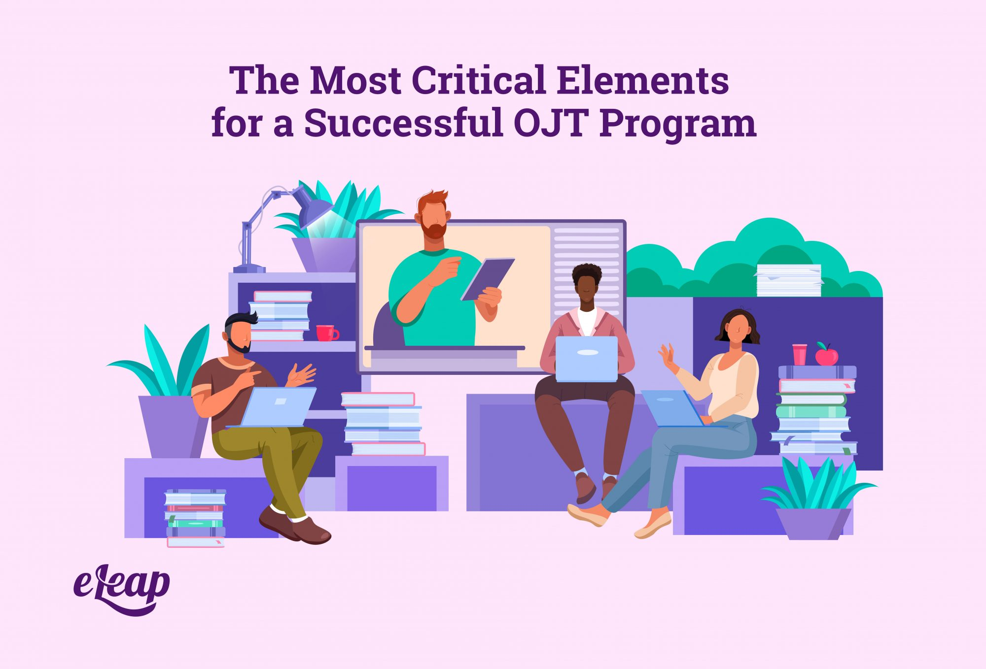 The Most Critical Elements for a Successful OJT Program
