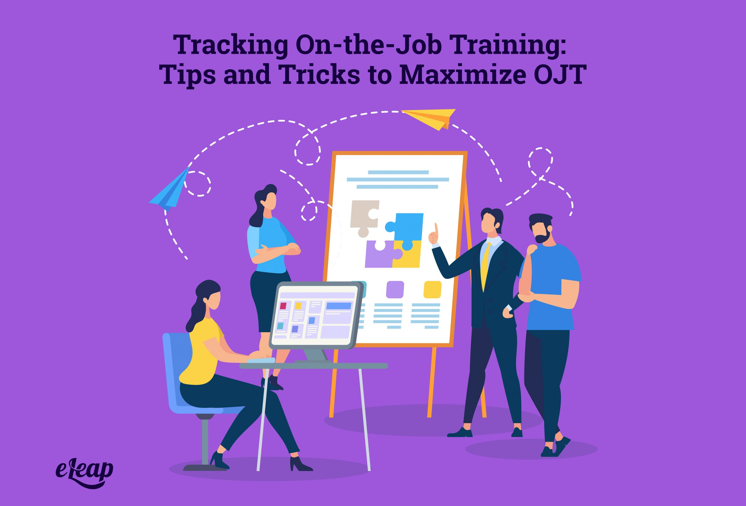Tracking On-the-Job Training: Tips and Tricks to Maximize OJT
