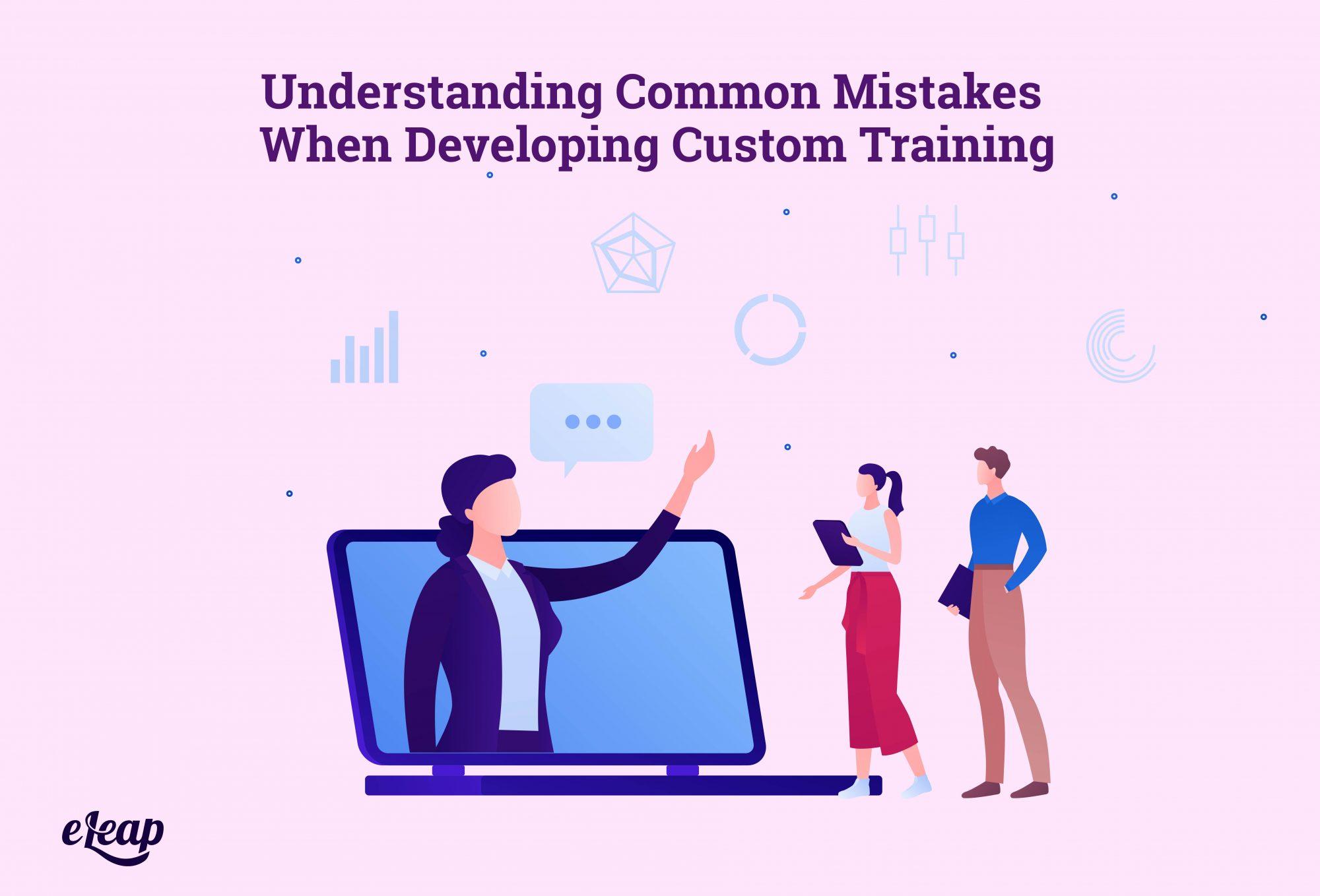 Understanding Common Mistakes When Developing Custom Training