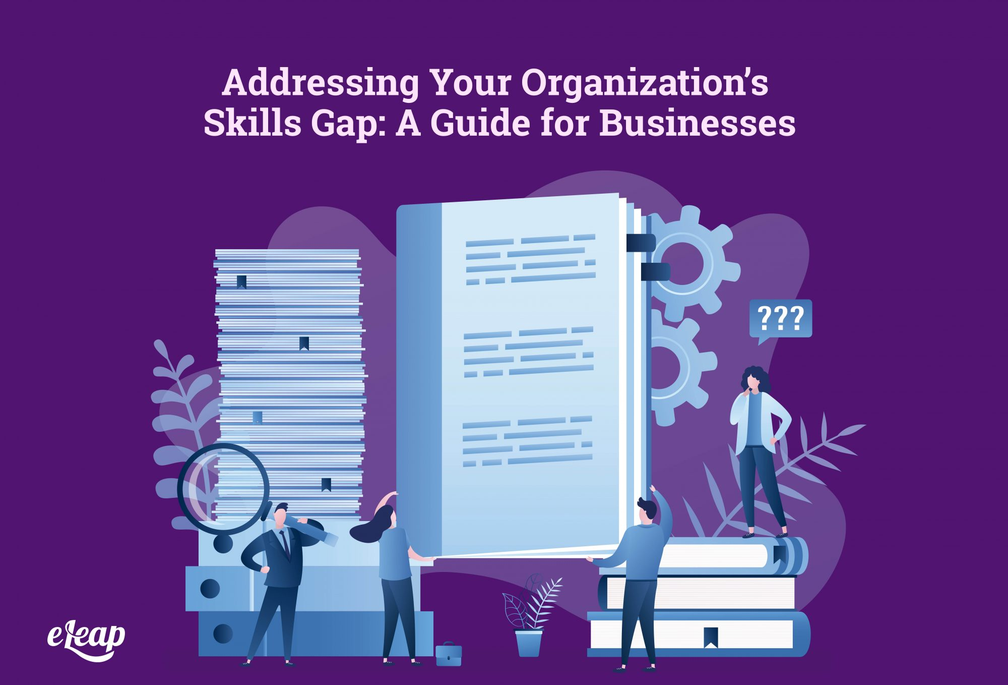 Addressing Your Organization's Skills Gap: A Guide for Businesses