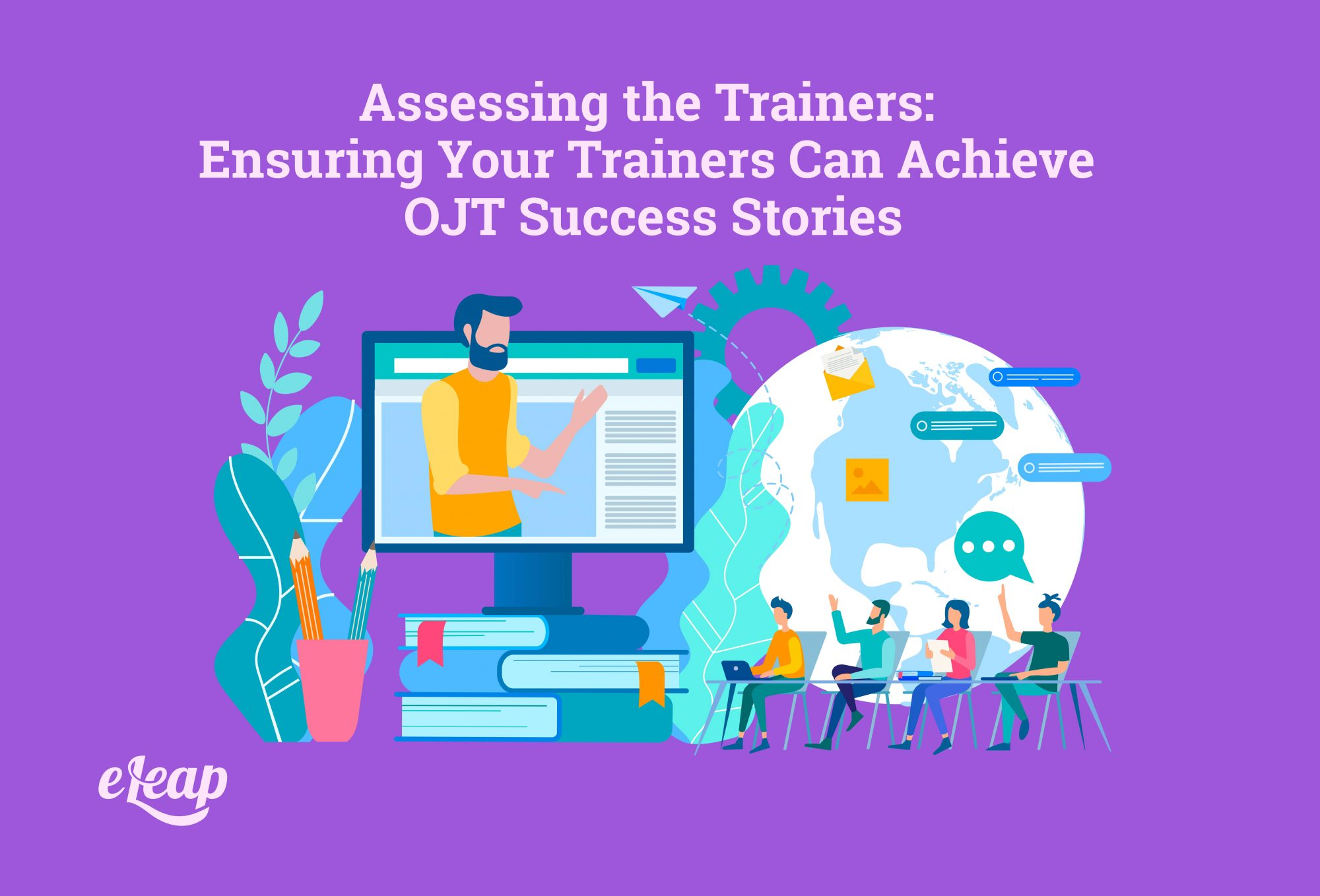 Assessing the Trainers: Ensuring Your Trainers Can Achieve OJT Success Stories