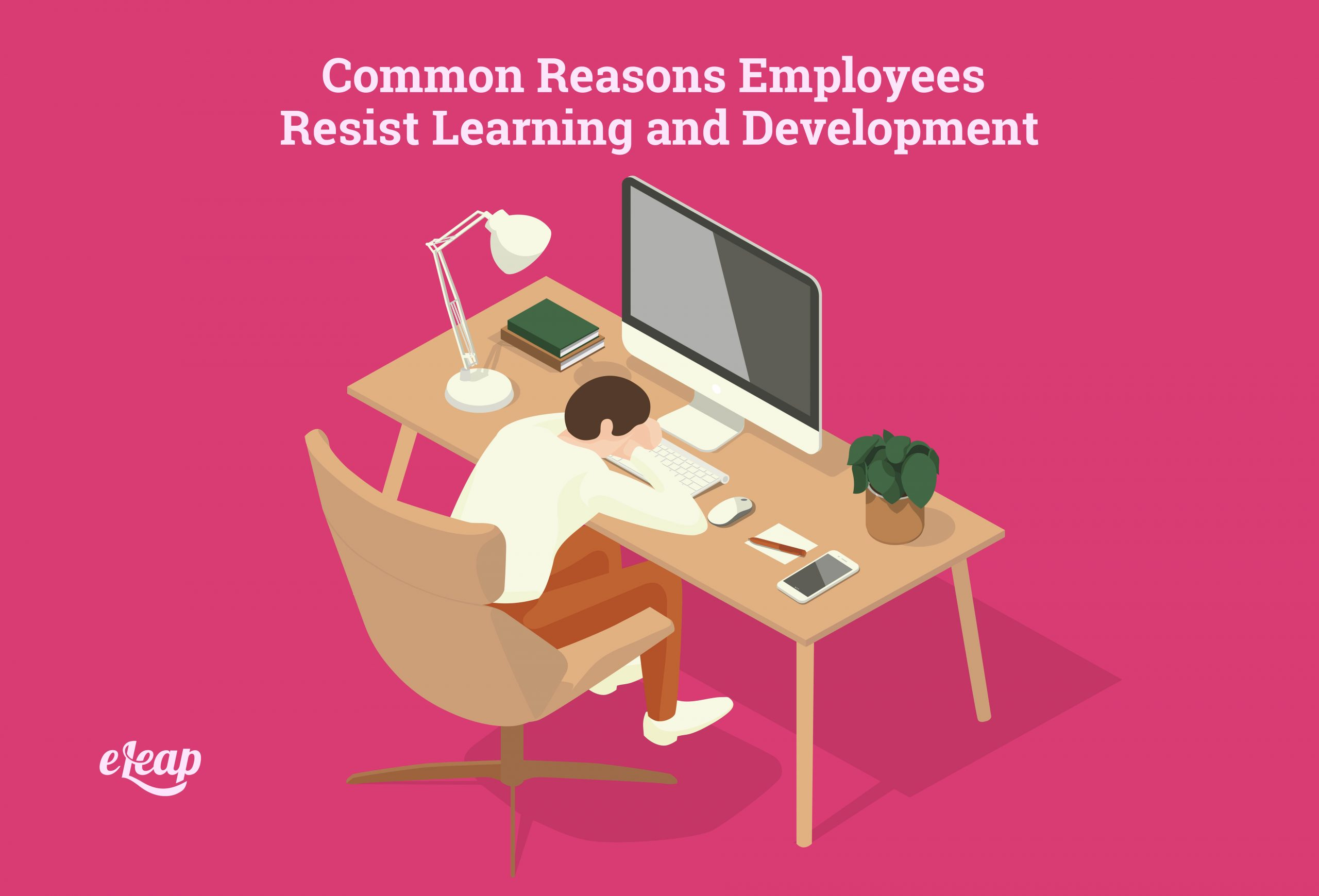 Common Reasons Employees Resist Learning and Development