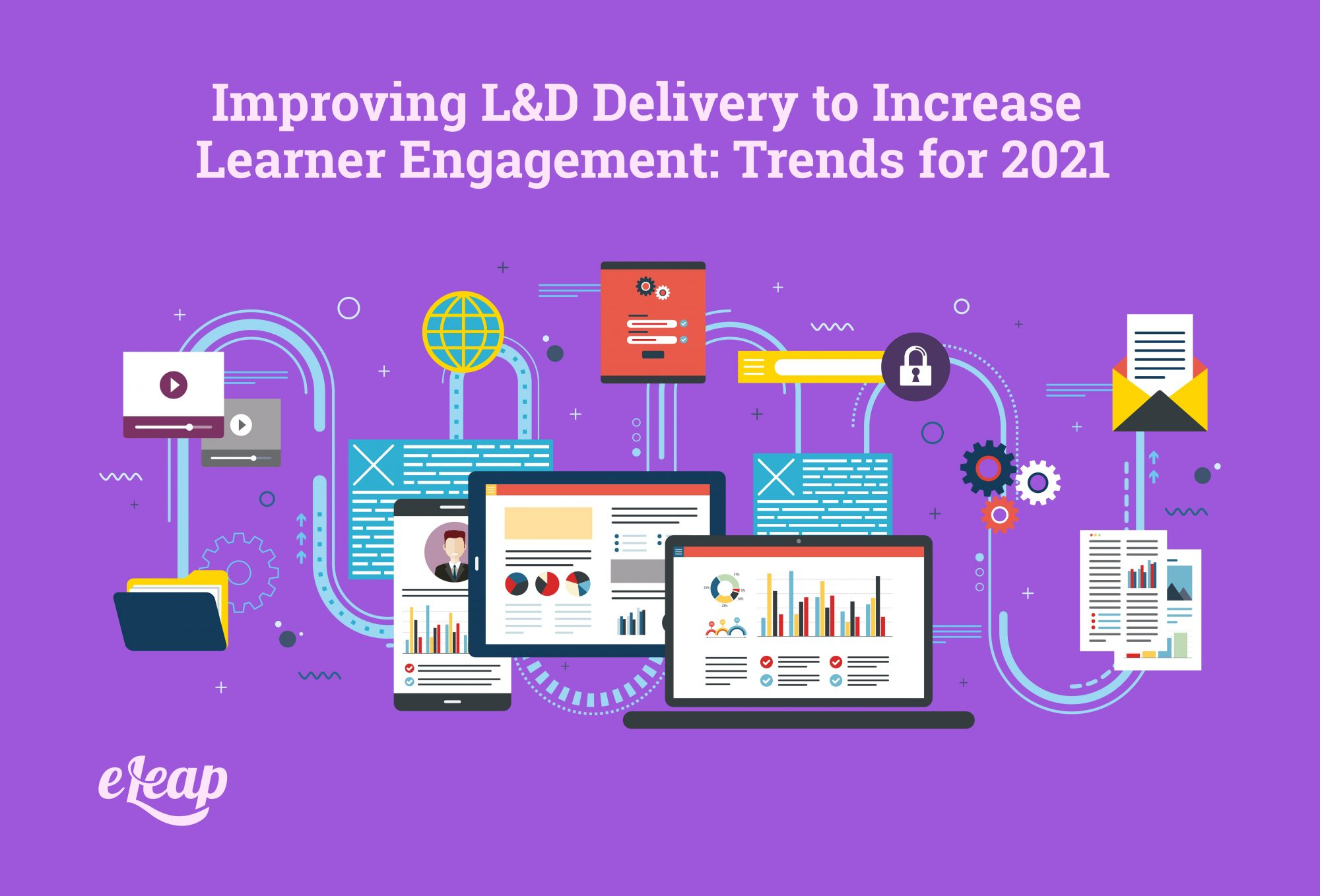 Improving L&D Delivery to Increase Learner Engagement: Trends for 2021