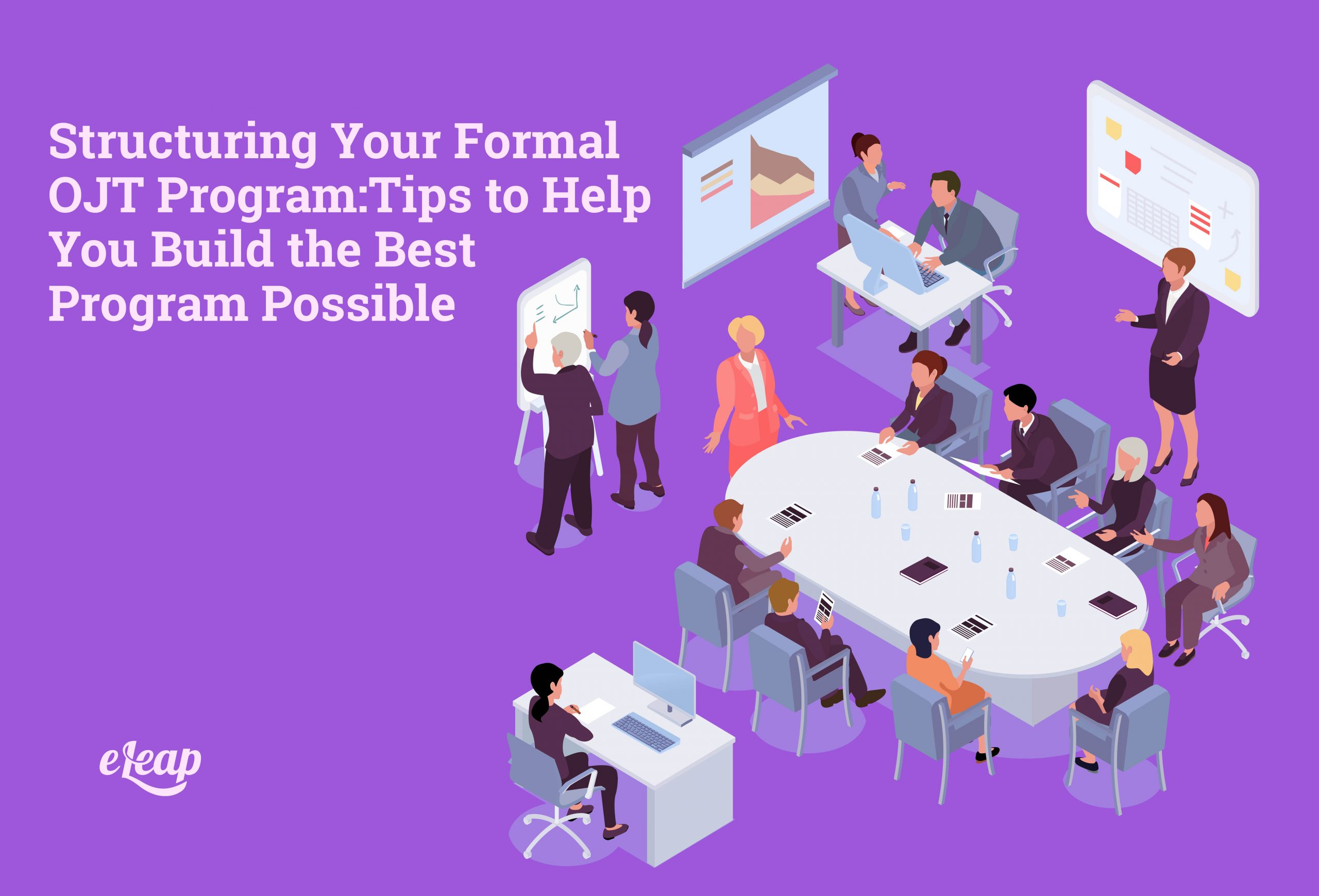 Structuring Your Formal OJT Program: Tips to Help You Build the Best Program Possible